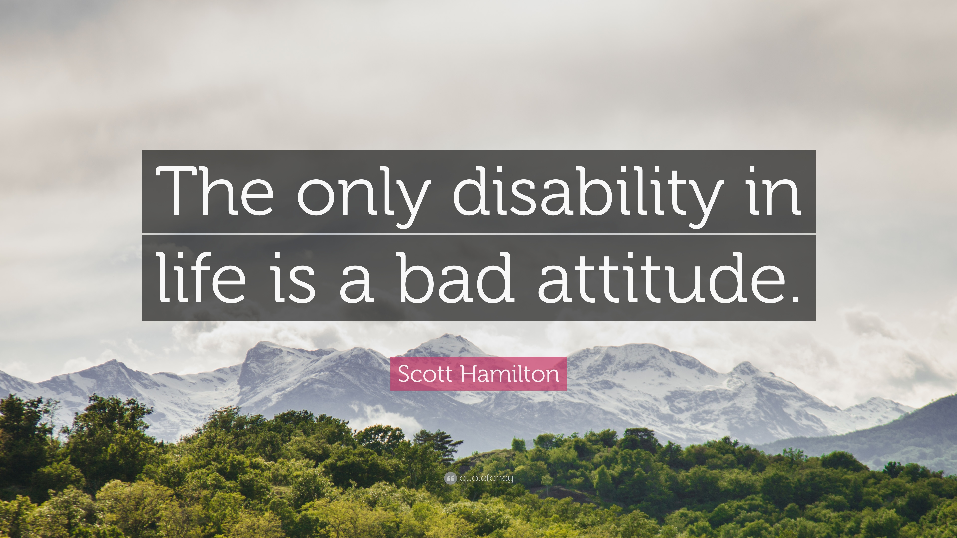"Bad Attitude Quotes Scott Hamilton Quote ""The Only Disability In Life Is A Bad"