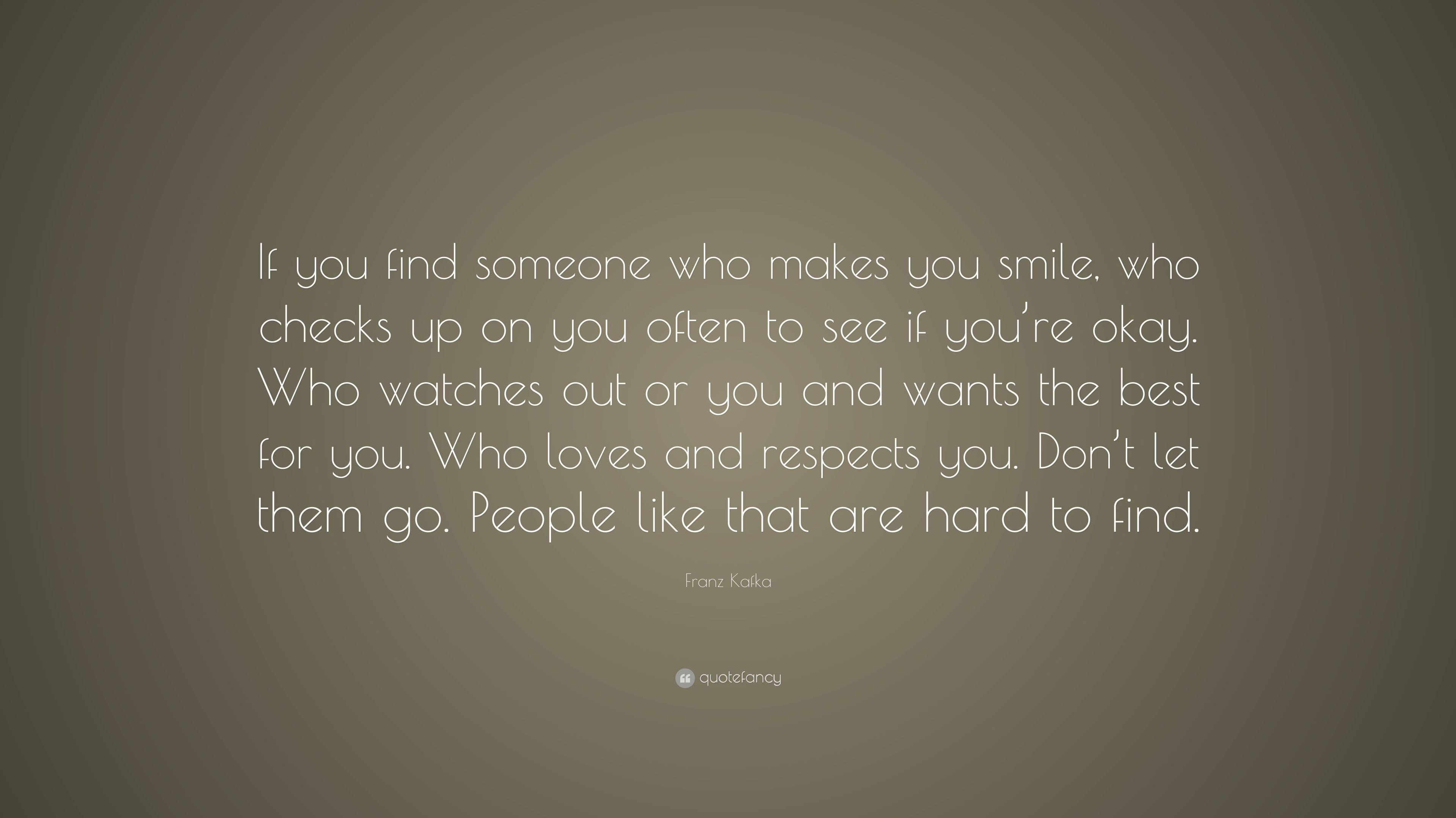 """Franz Kafka Quote: """"If You Find Someone Who Makes You"""