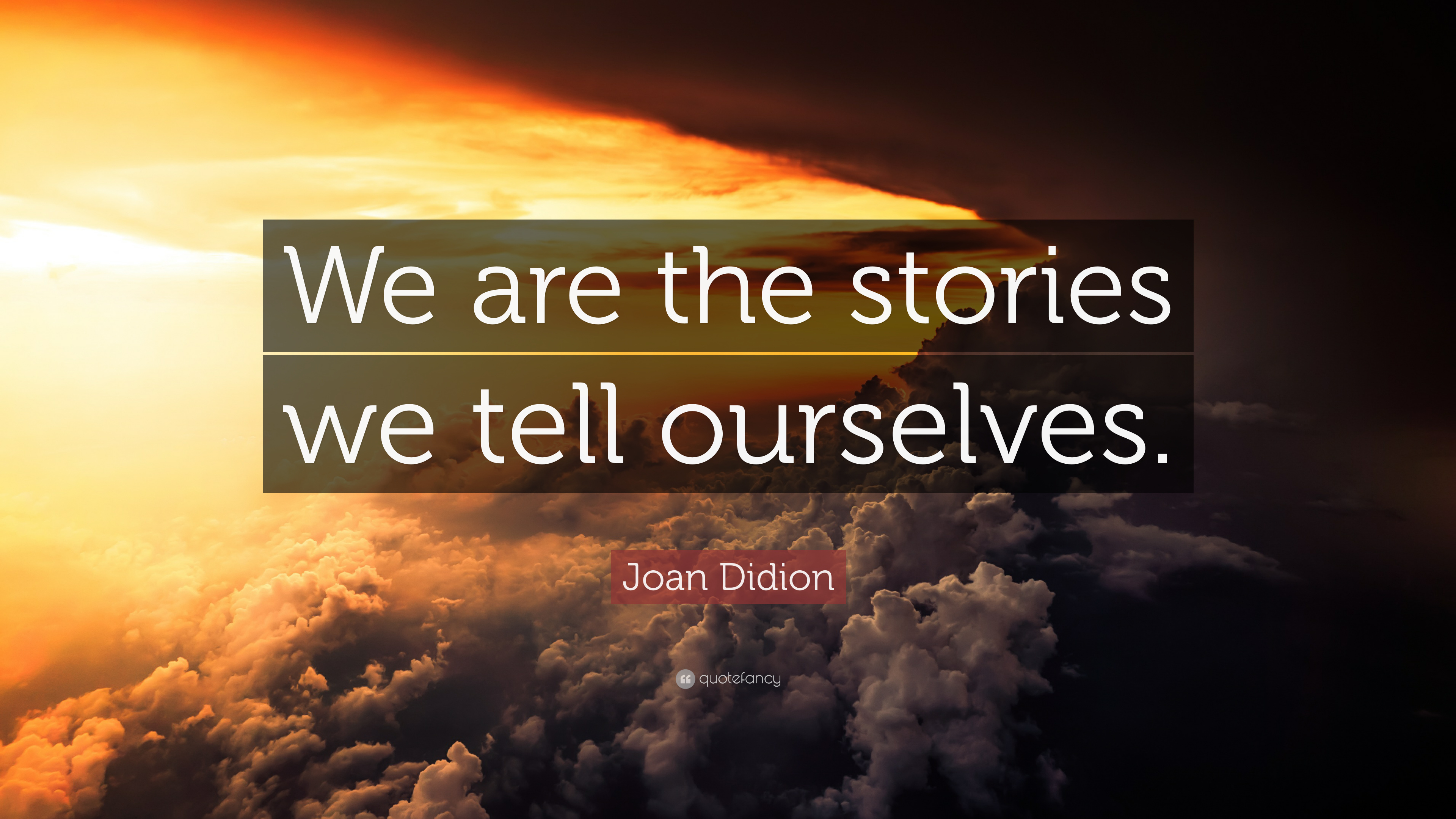 "Joan Didion Quote: ""We Are The Stories We Tell Ourselves"