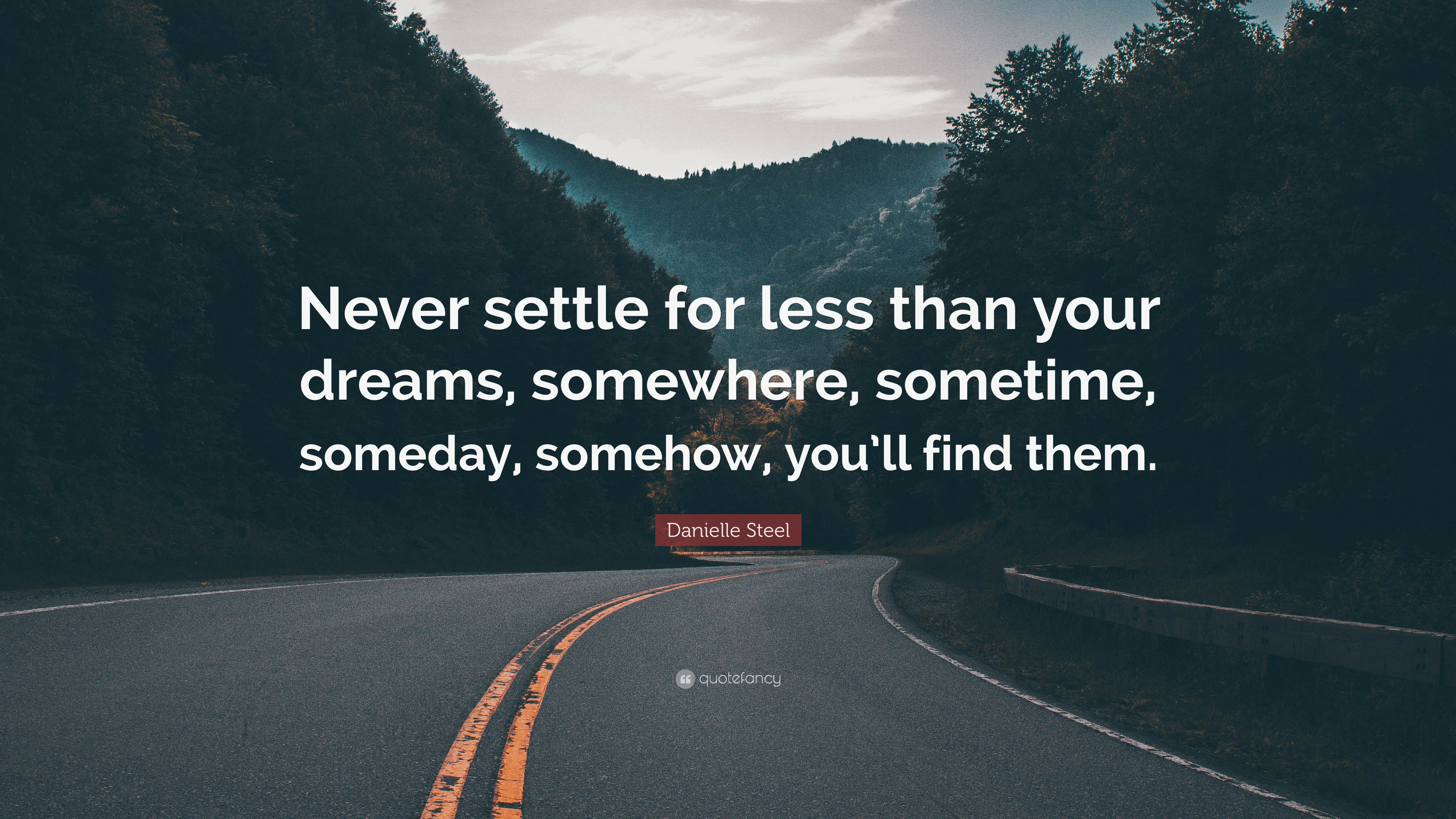 """Danielle Steel Quote: """"Never settle for less than your ..."""