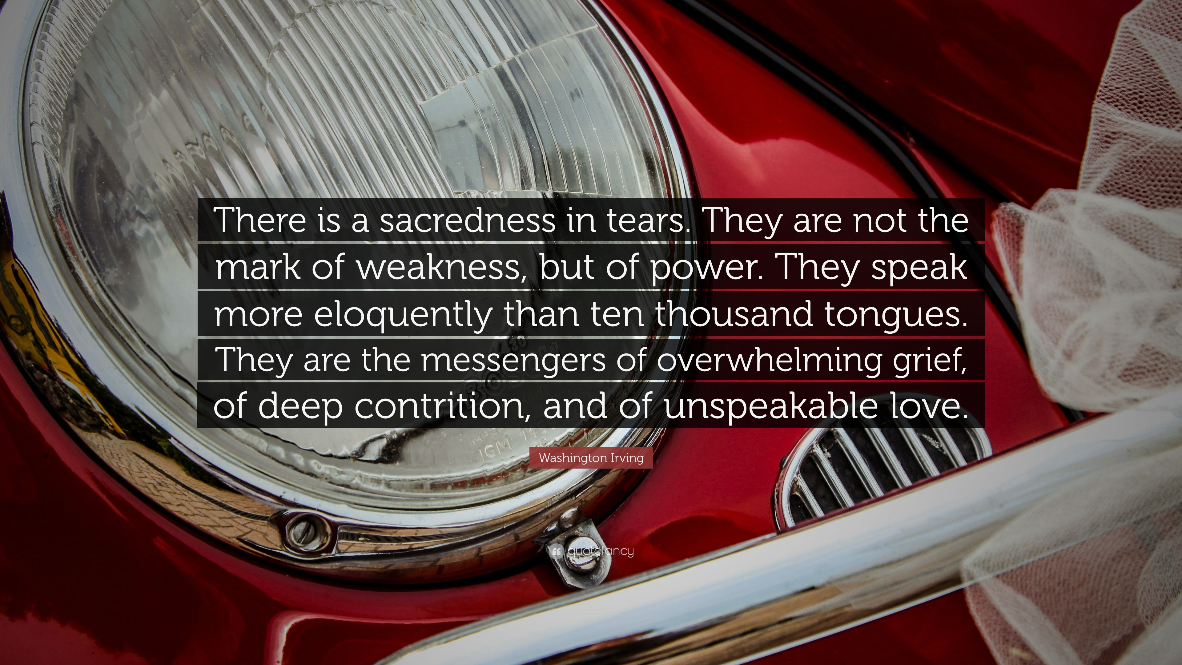 "Washington Irving Quote: ""There Is A Sacredness In Tears"