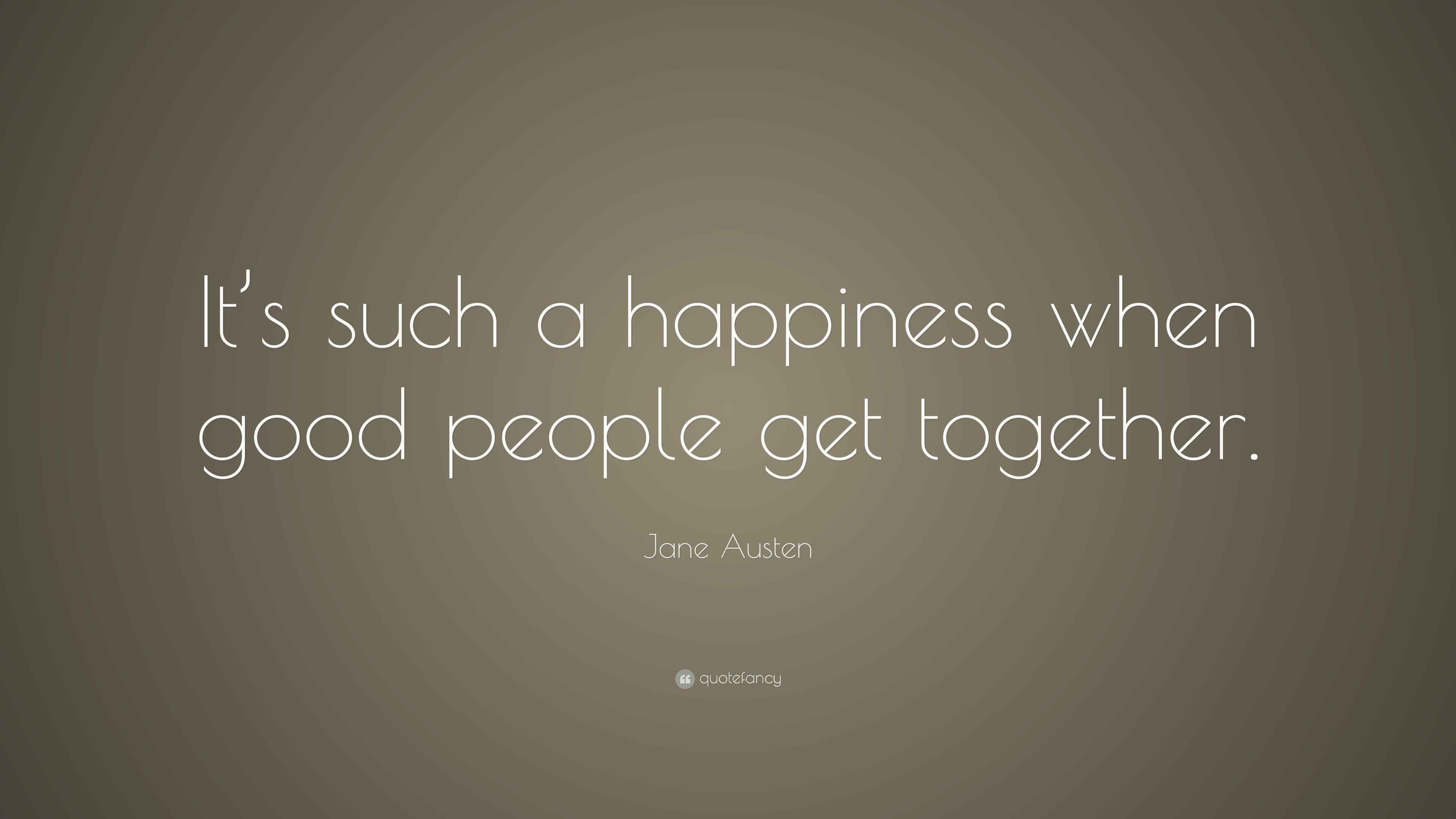 """Getting Old Together Quotes: Jane Austen Quote: """"It's Such A Happiness When Good People"""