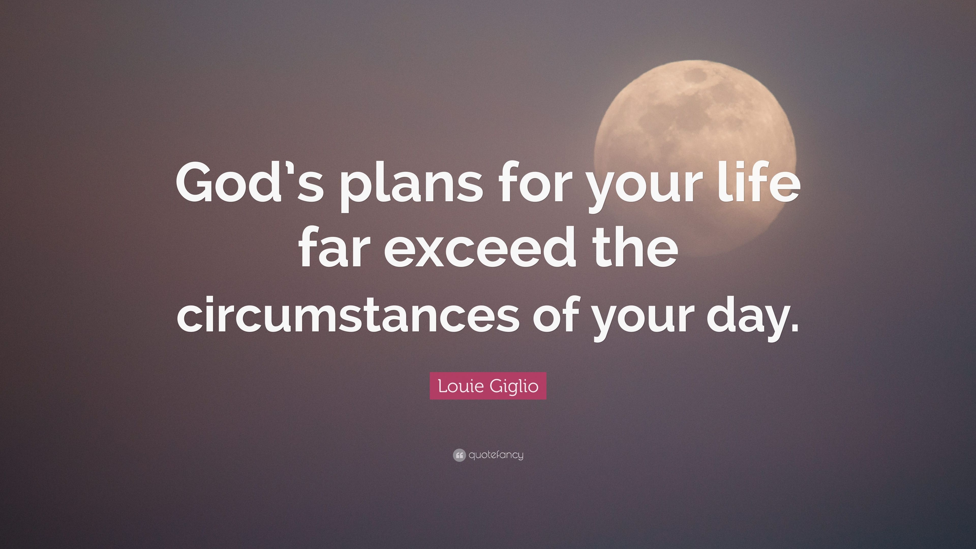Louie Giglio Quote Gods Plans For Your Life Far Exceed The