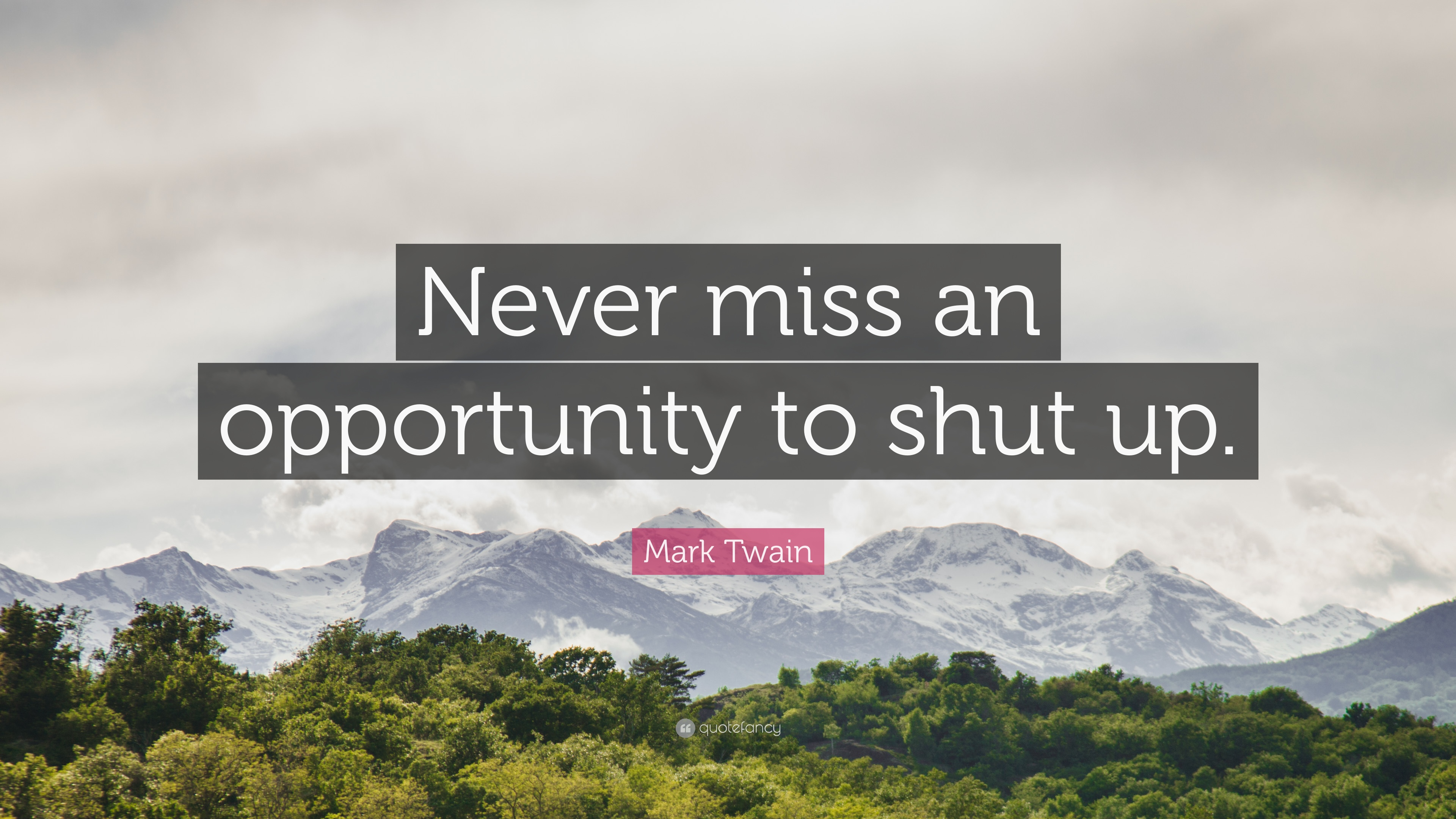 Mark Twain Quote Never Miss An Opportunity To Shut Up 12