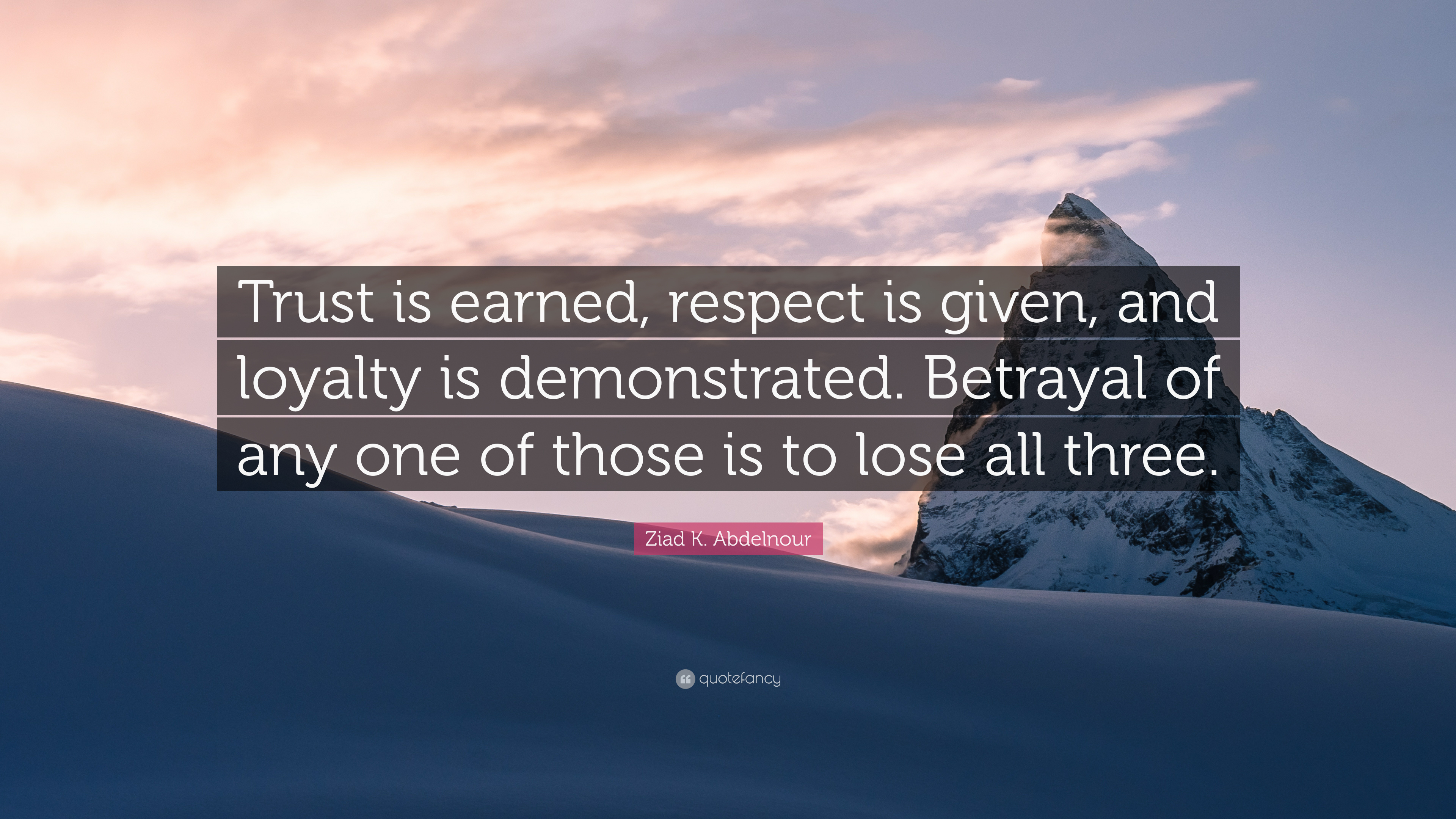 Ziad K Abdelnour Quote Trust Is Earned Respect Is Given And