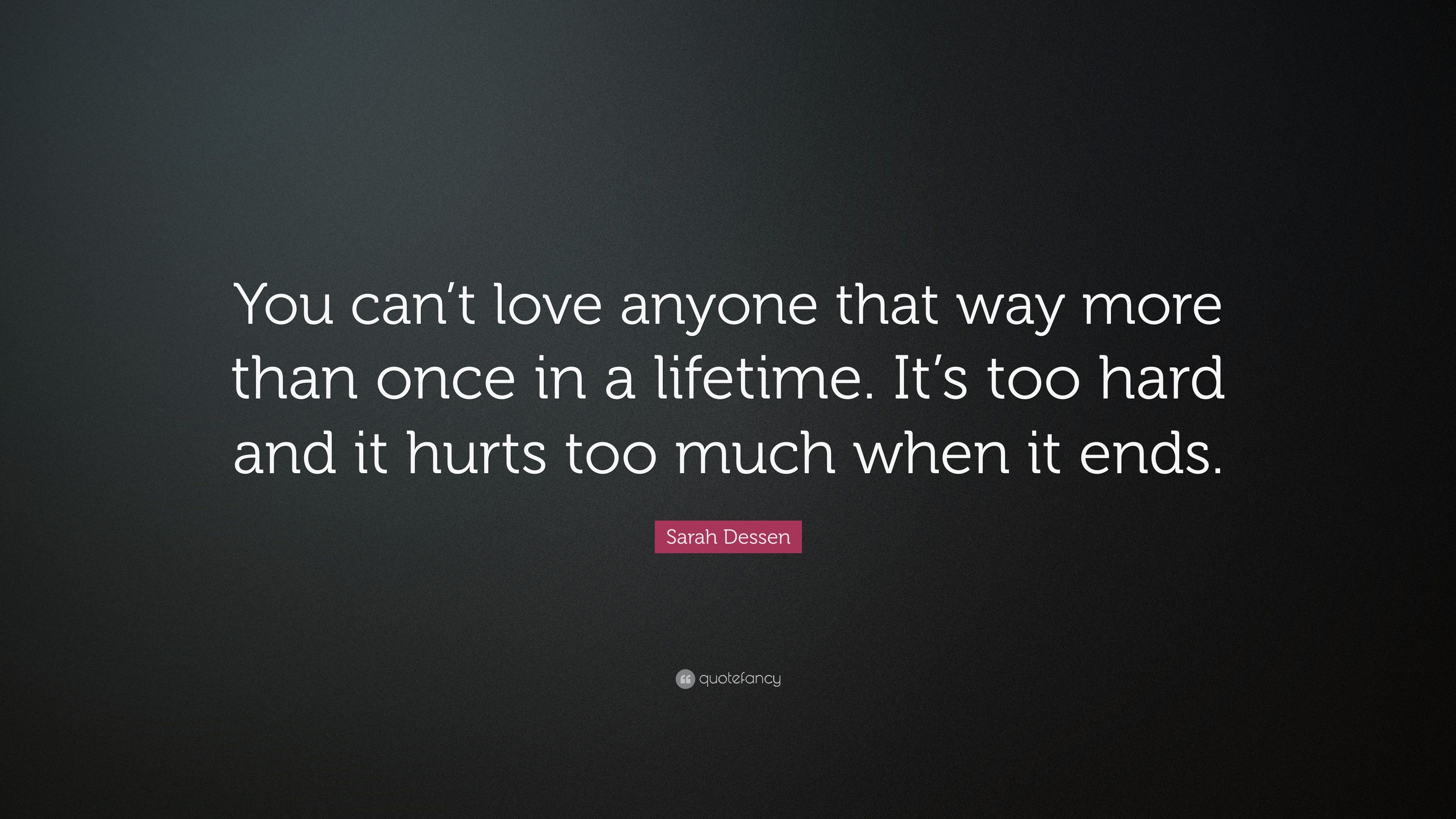 Sarah Dessen Quote You Cant Love Anyone That Way More Than Once