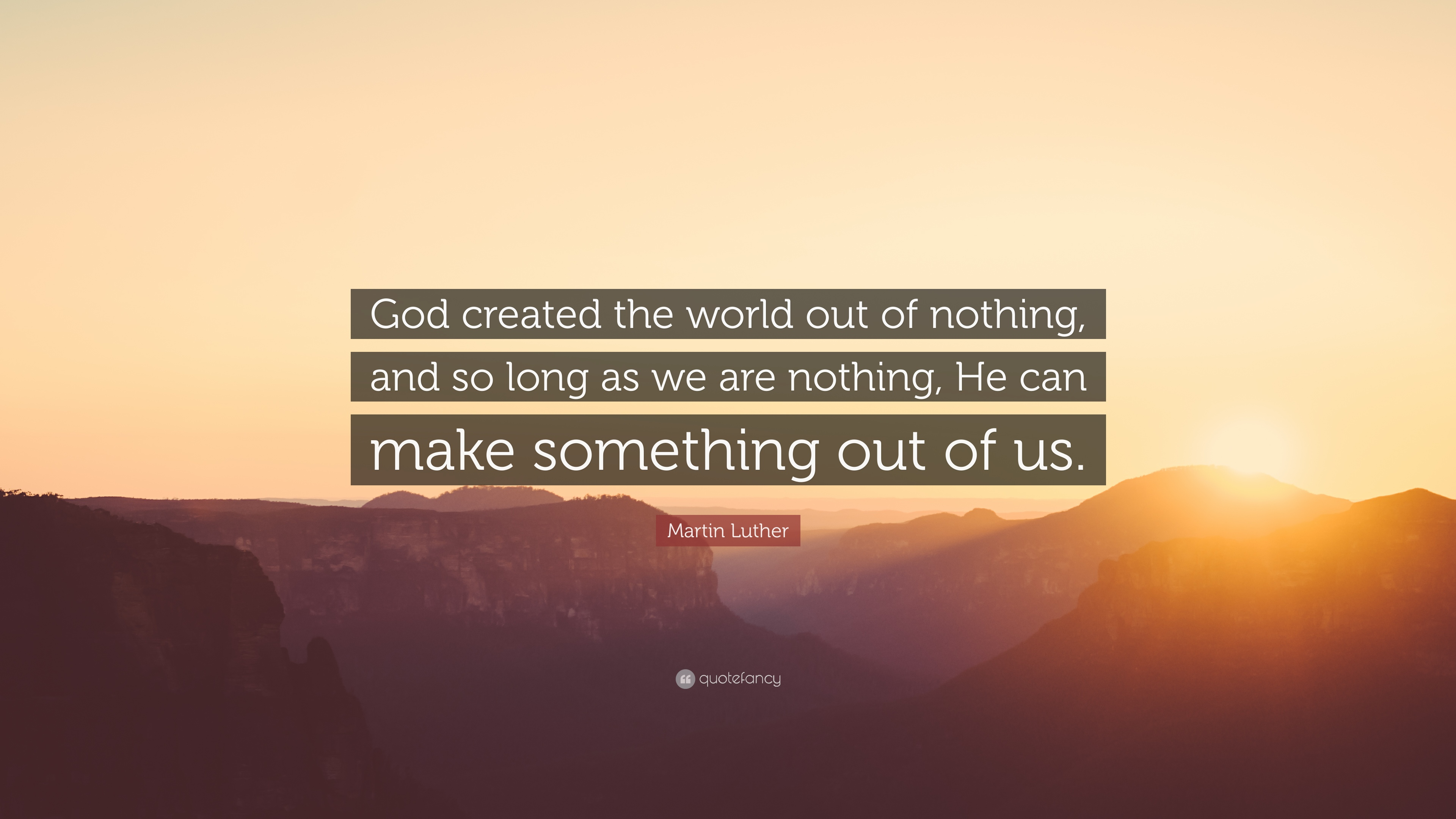 "Martin Luther Quote: ""God Created The World Out Of Nothing"