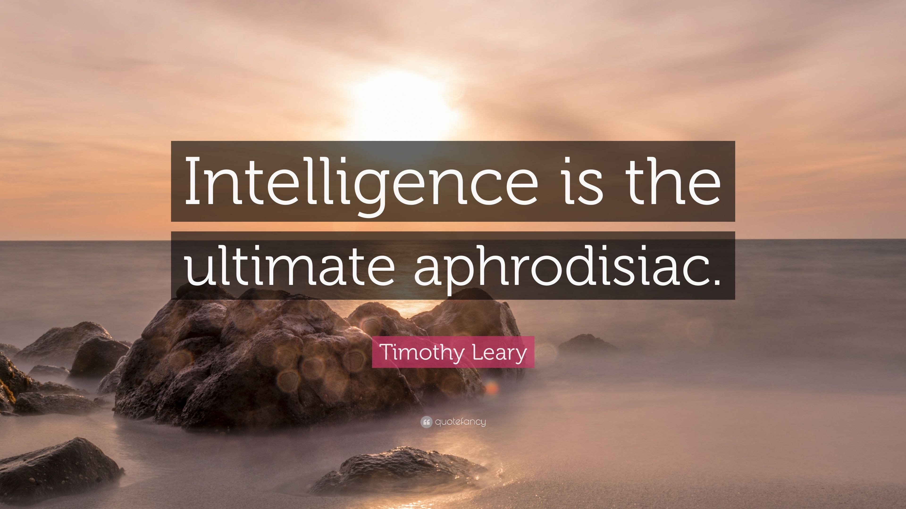 "Timothy Leary Quote: ""Intelligence Is The Ultimate"