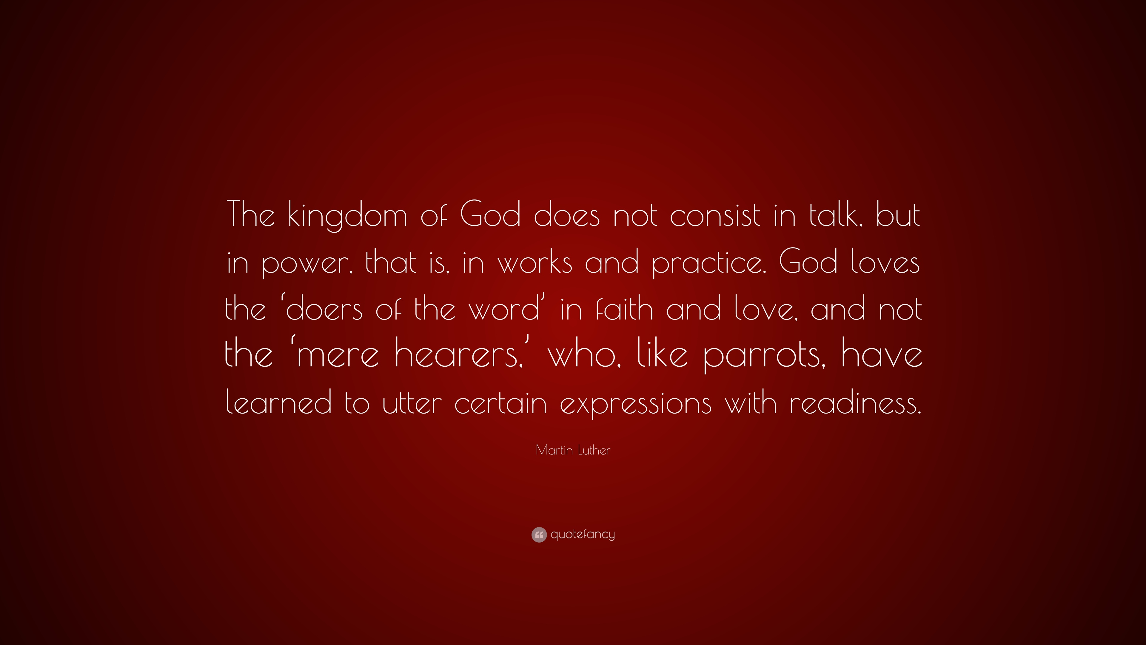 Martin Luther Quote The Kingdom Of Does Not Consist In Talk But