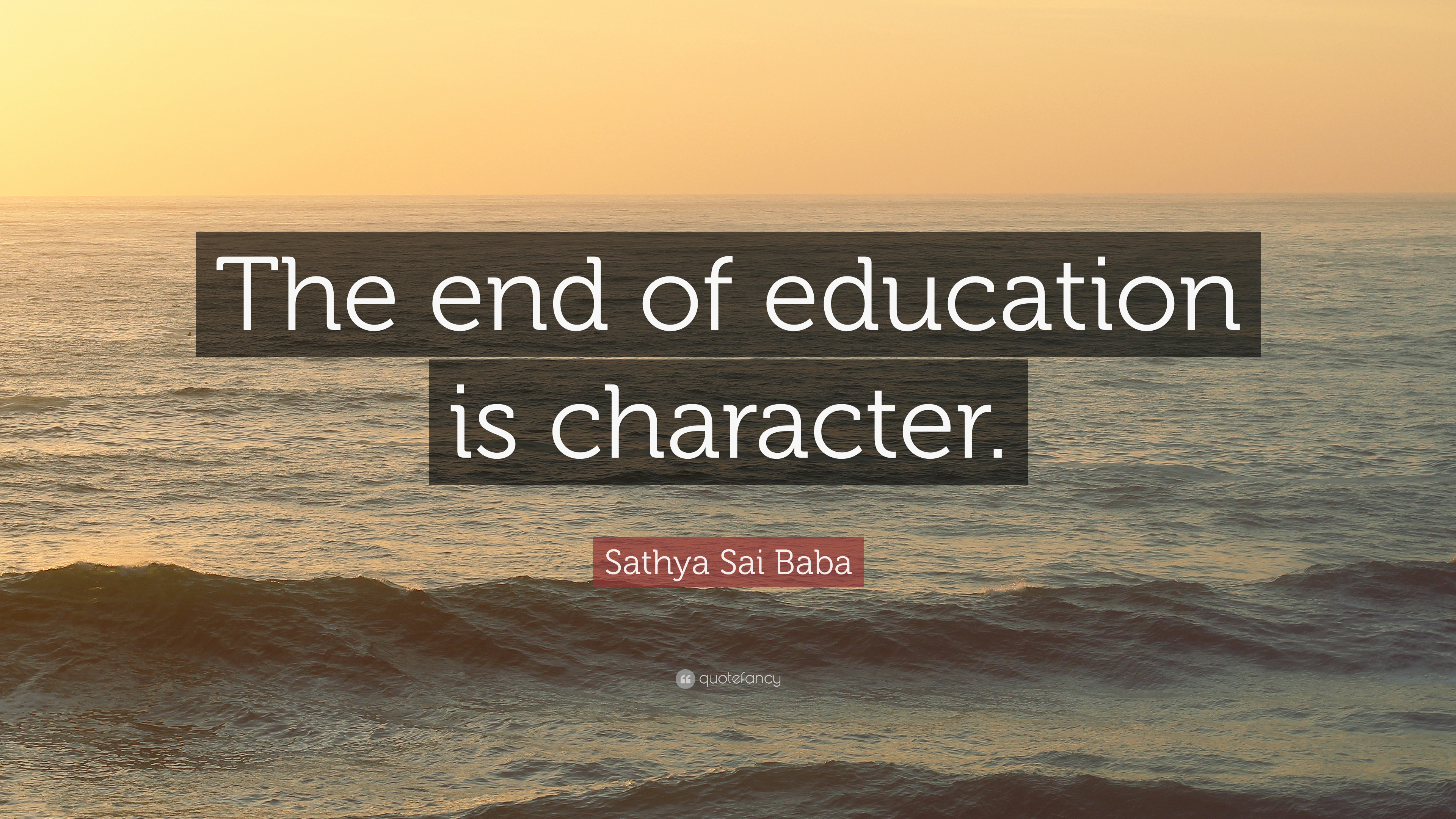 "Sathya Sai Baba Quote: ""The End Of Education Is Character"