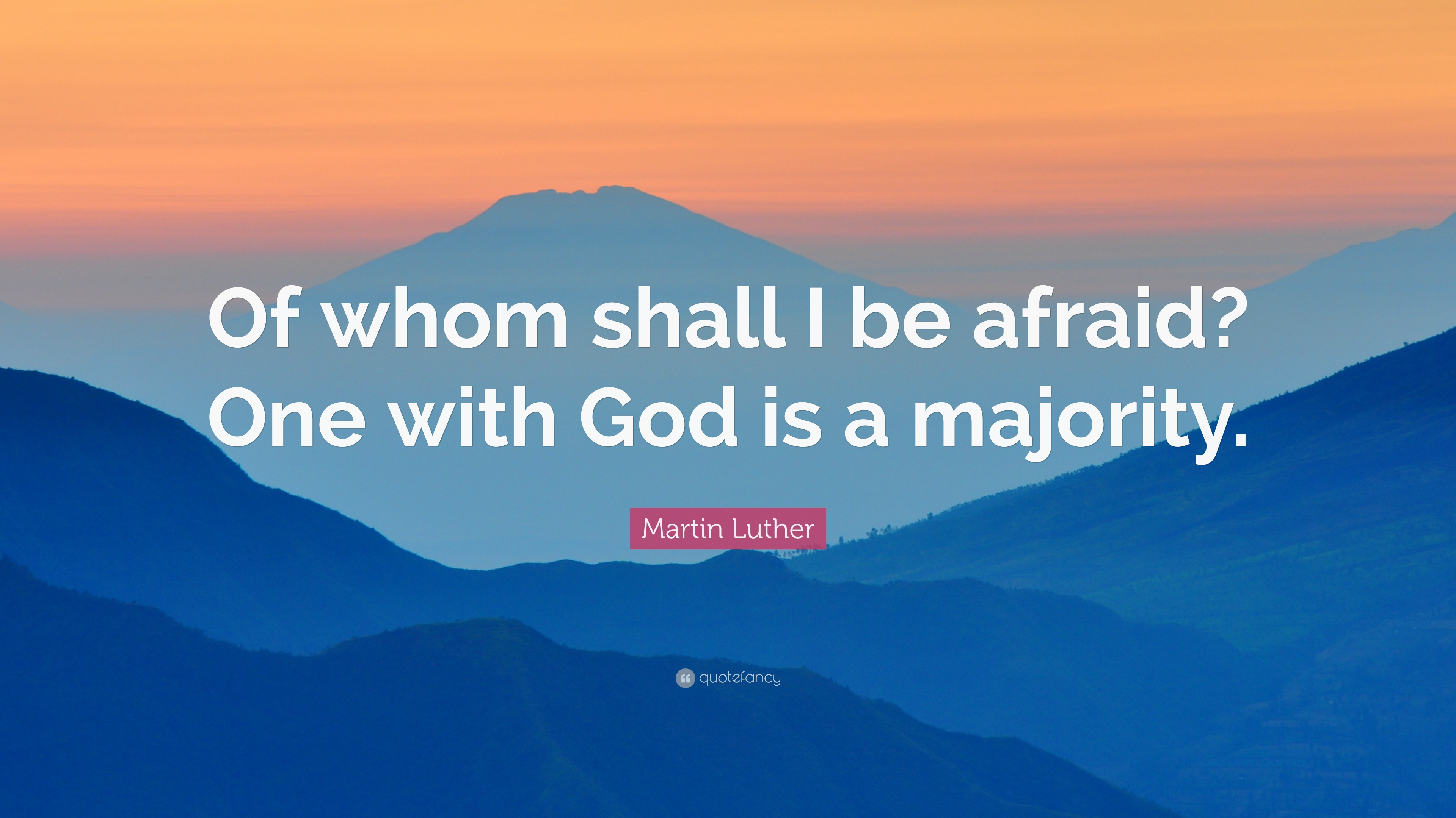 Martin Luther Quote Of Whom Shall I Be Afraid One With God Is A Majority 12 Wallpapers Quotefancy