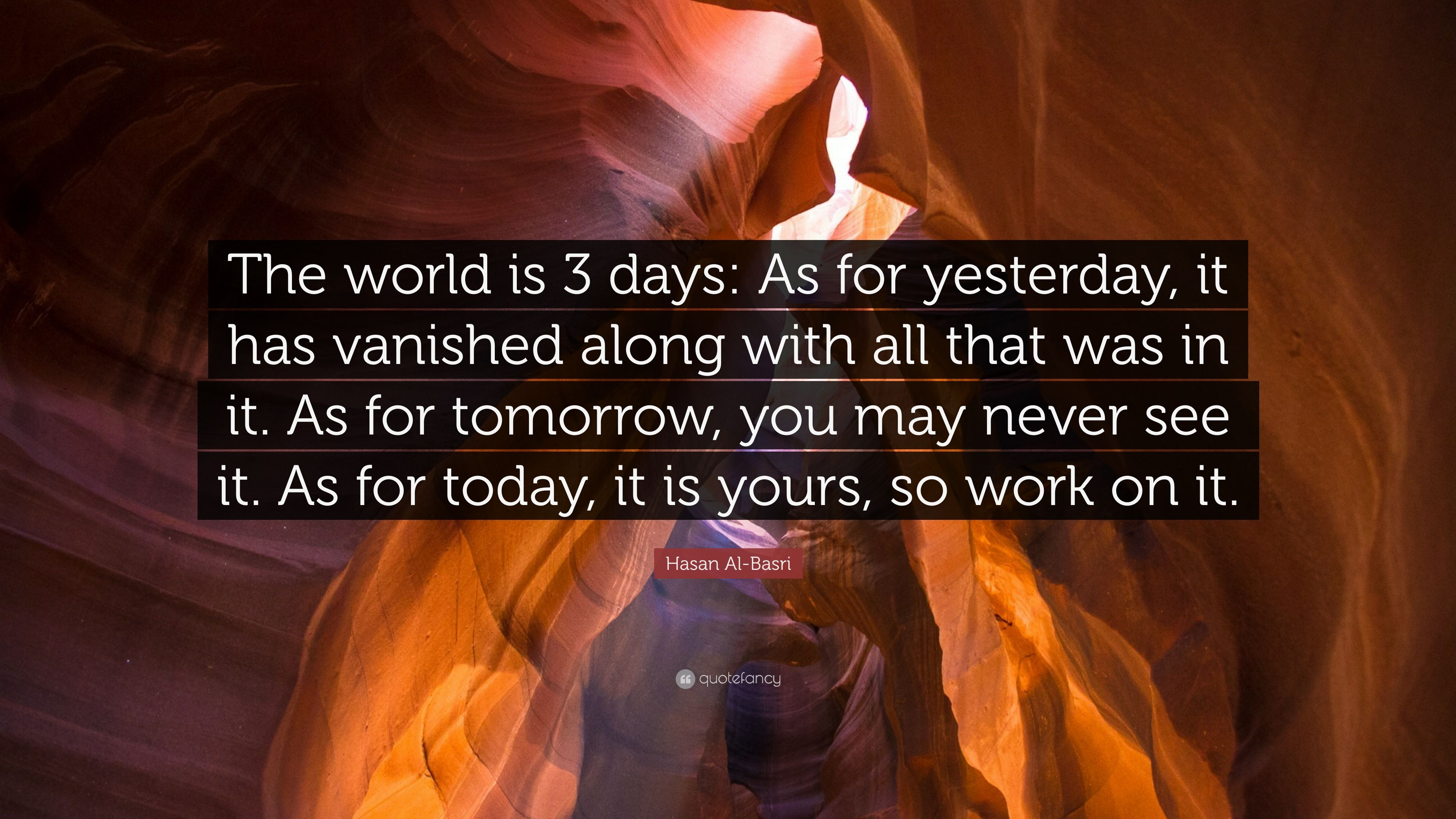 """Hasan Al-Basri Quote: """"The World Is 3 Days: As For"""