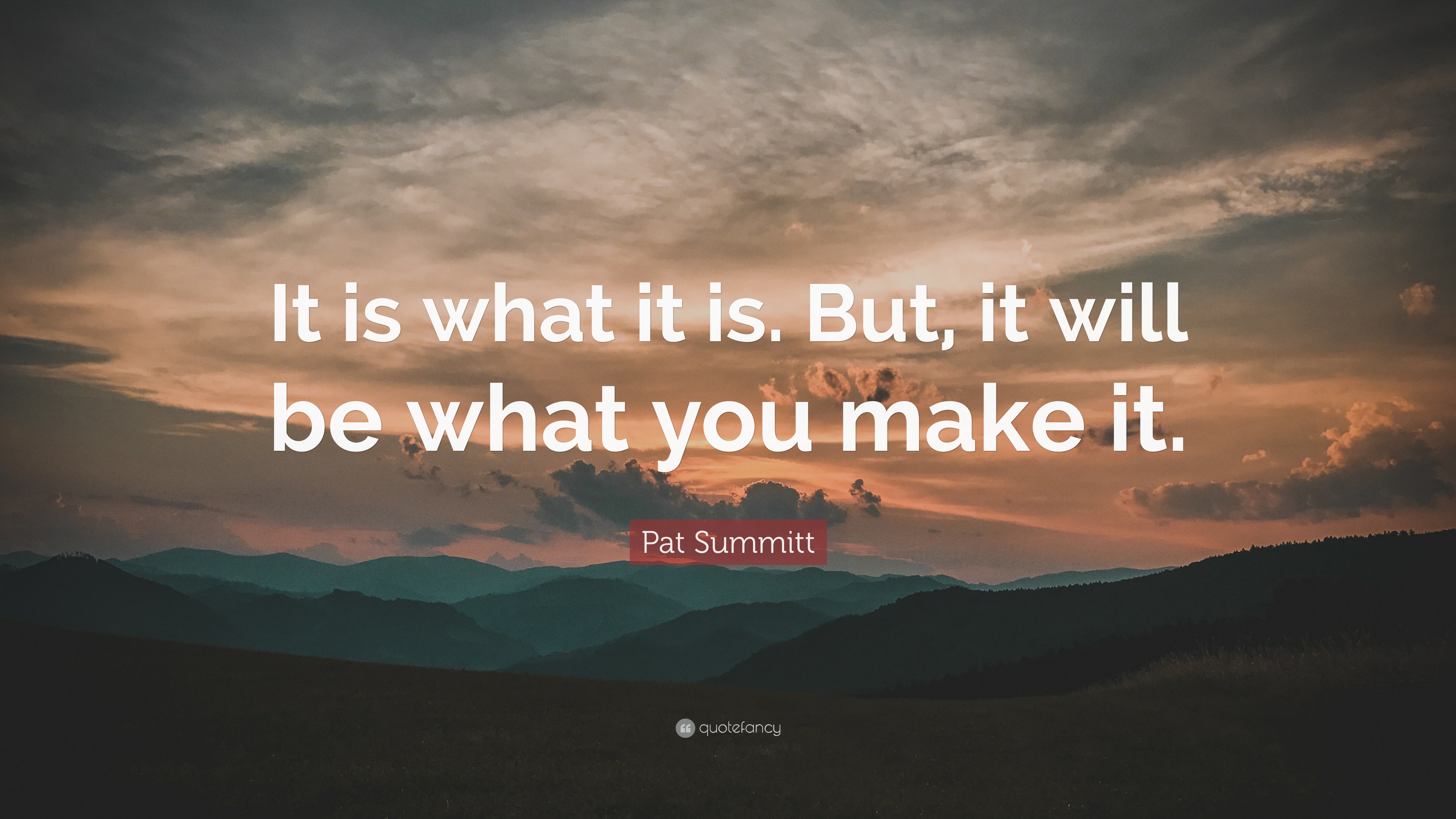 """Pat Summitt Quote: """"It Is What It Is. But, It Will Be What"""