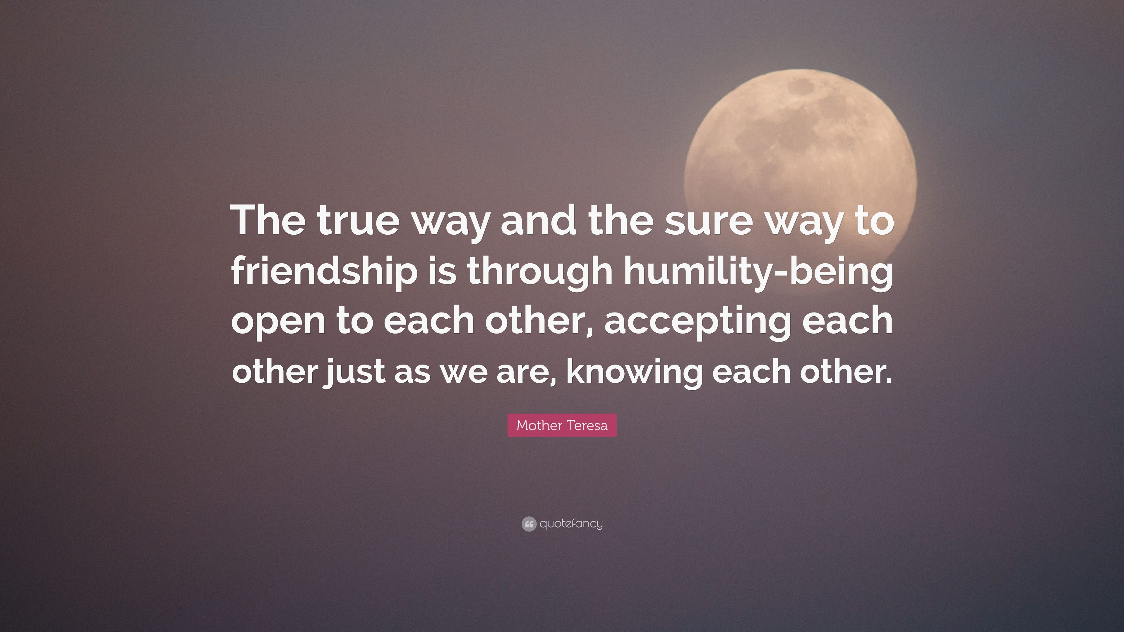 Mother Teresa Quote The True Way And The Sure Way To Friendship Is