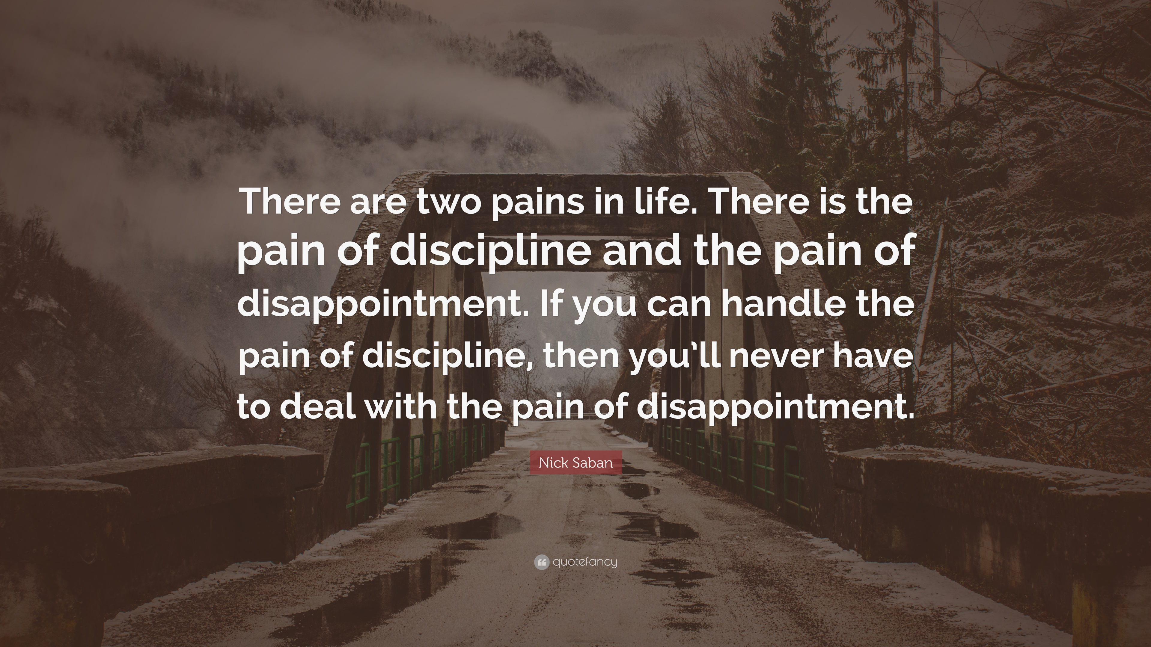 Nick Saban Quote There Are Two Pains In Life There Is The Pain Of