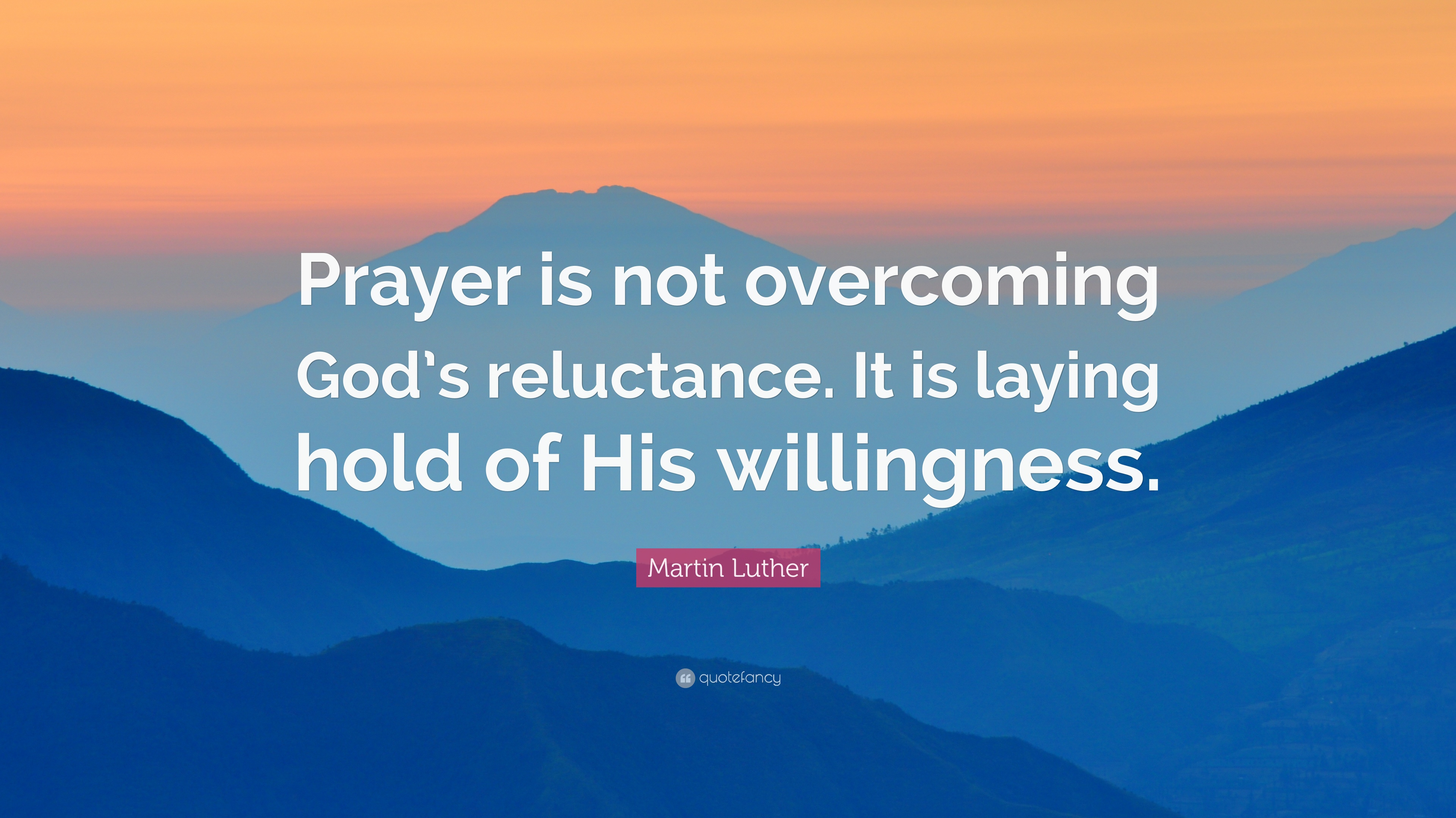 Martin Luther Quote Prayer Is Not Overcoming Gods Reluctance It