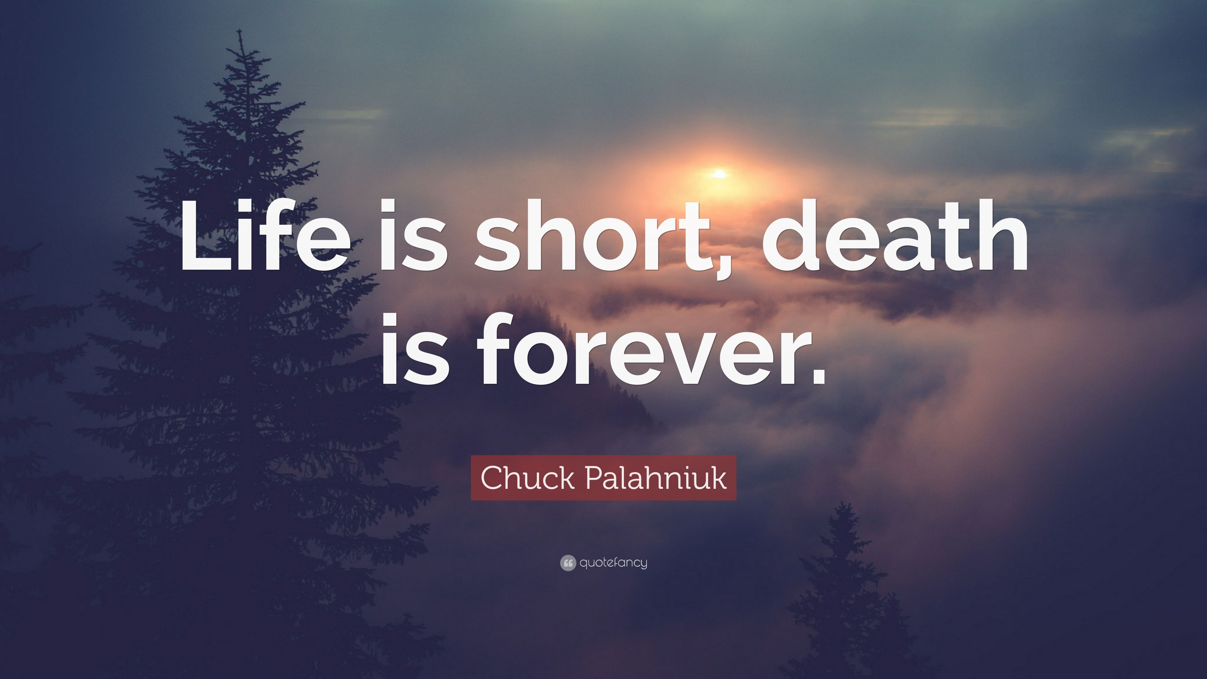 """Chuck Palahniuk Quote: """"Life is short, death is forever ..."""