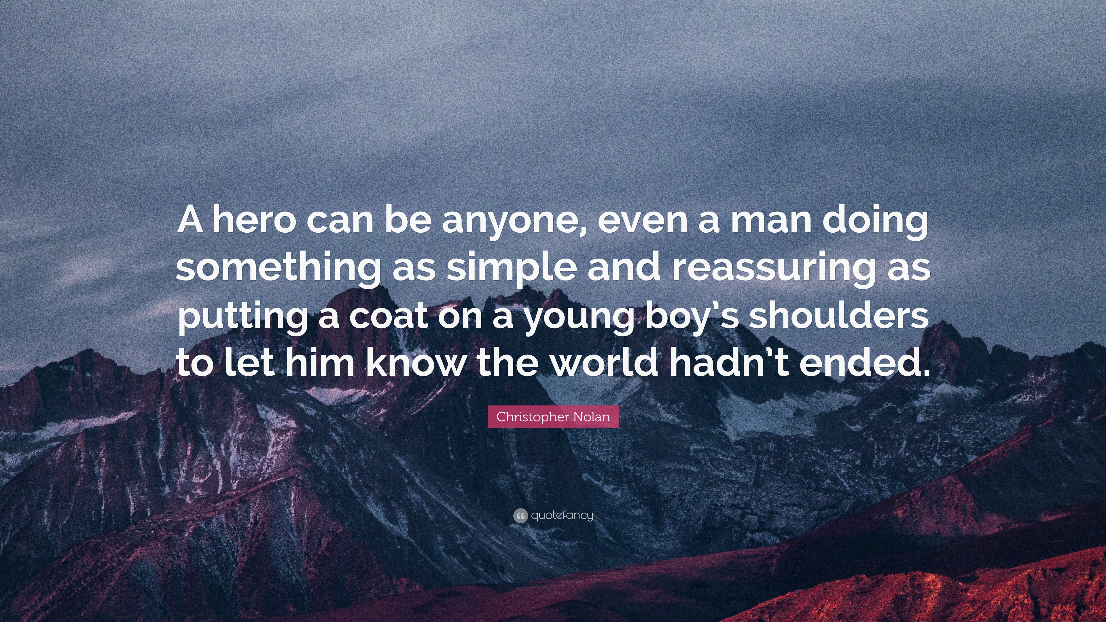 "Christopher Nolan Quote: ""A Hero Can Be Anyone, Even A Man"