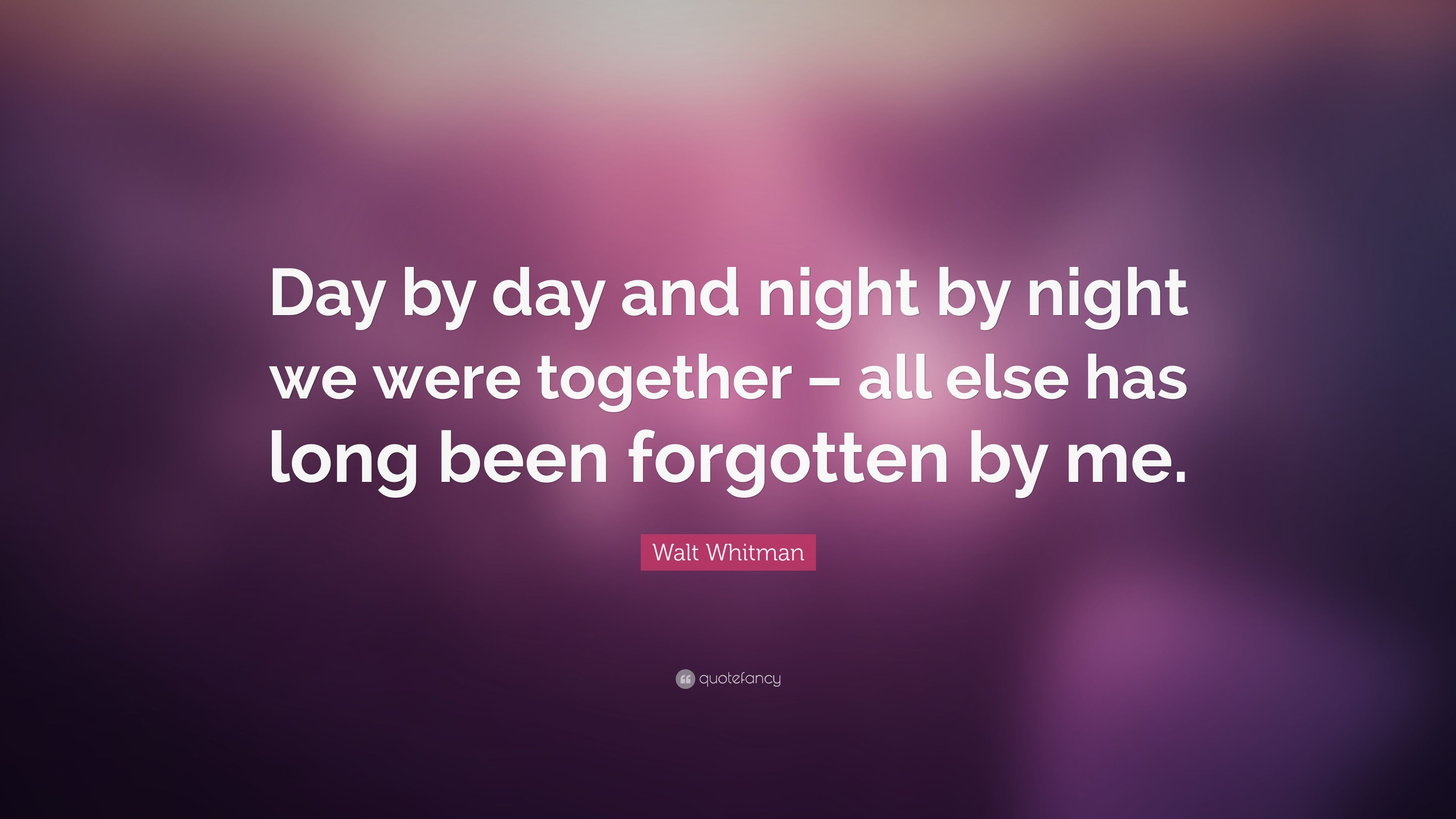 "Walt Whitman Quote: ""Day by day and night by night we were"