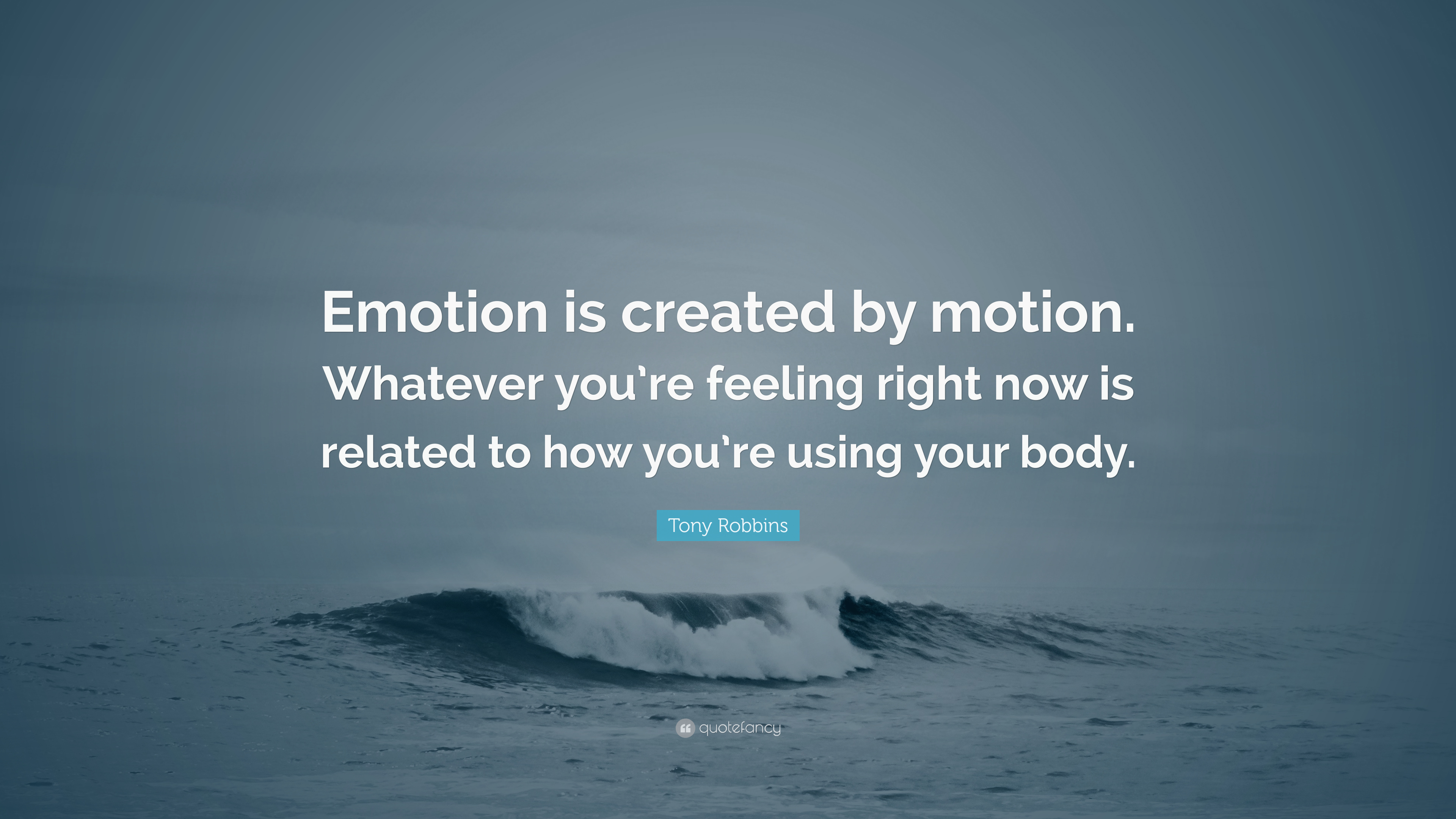 Tony Robbins Quote Emotion Is Created By Motion Whatever Youre