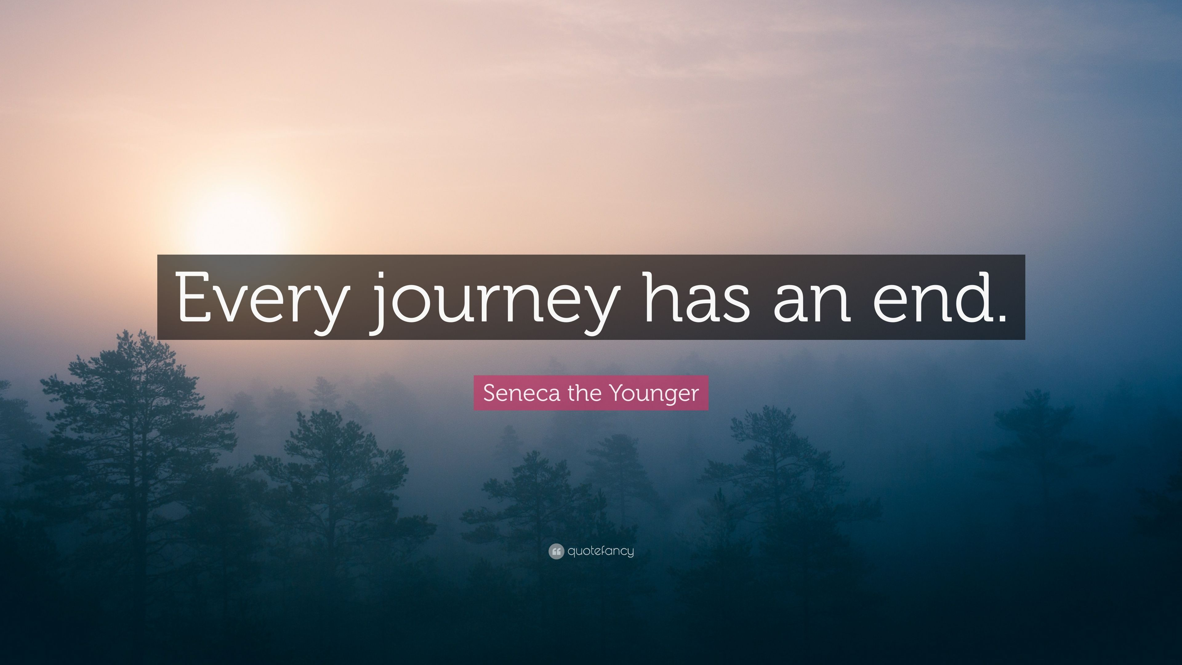 """Seneca the Younger Quote: """"Every journey has an end."""" (10 ..."""