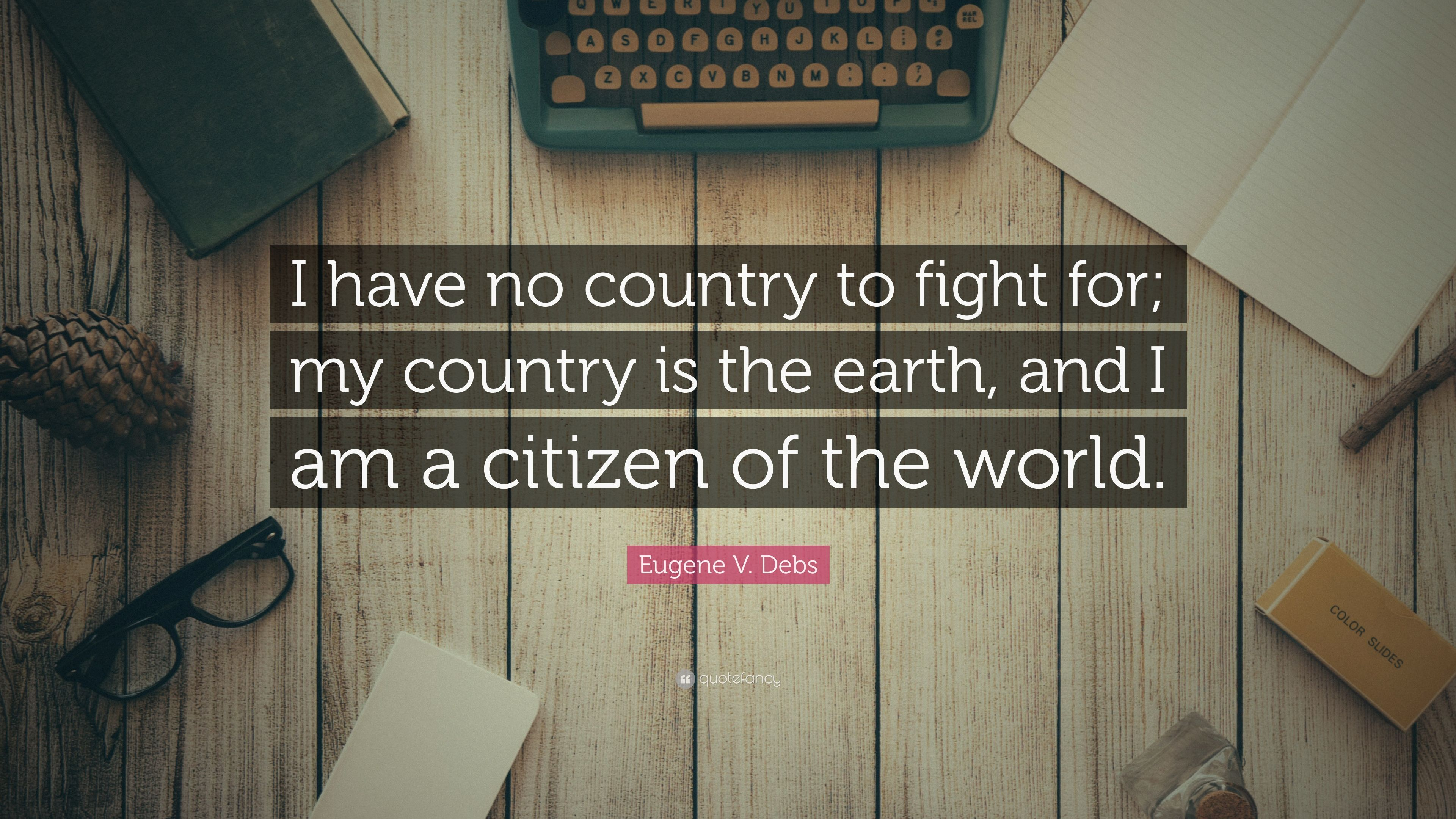Eugene V Debs Quote I Have No Country To Fight For My Country Is