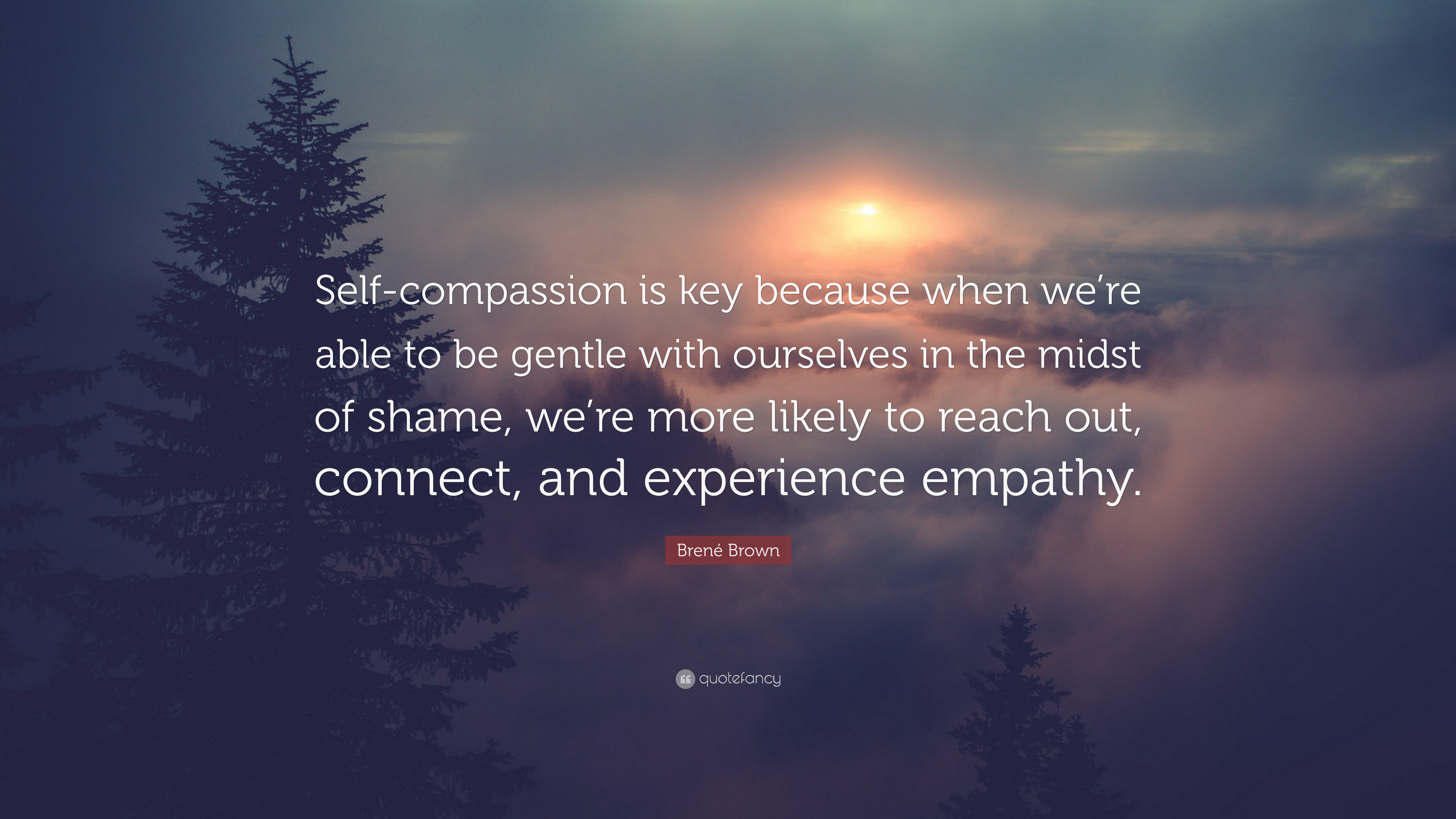 "Brené Brown Quote: ""Self-compassion is key because when we"