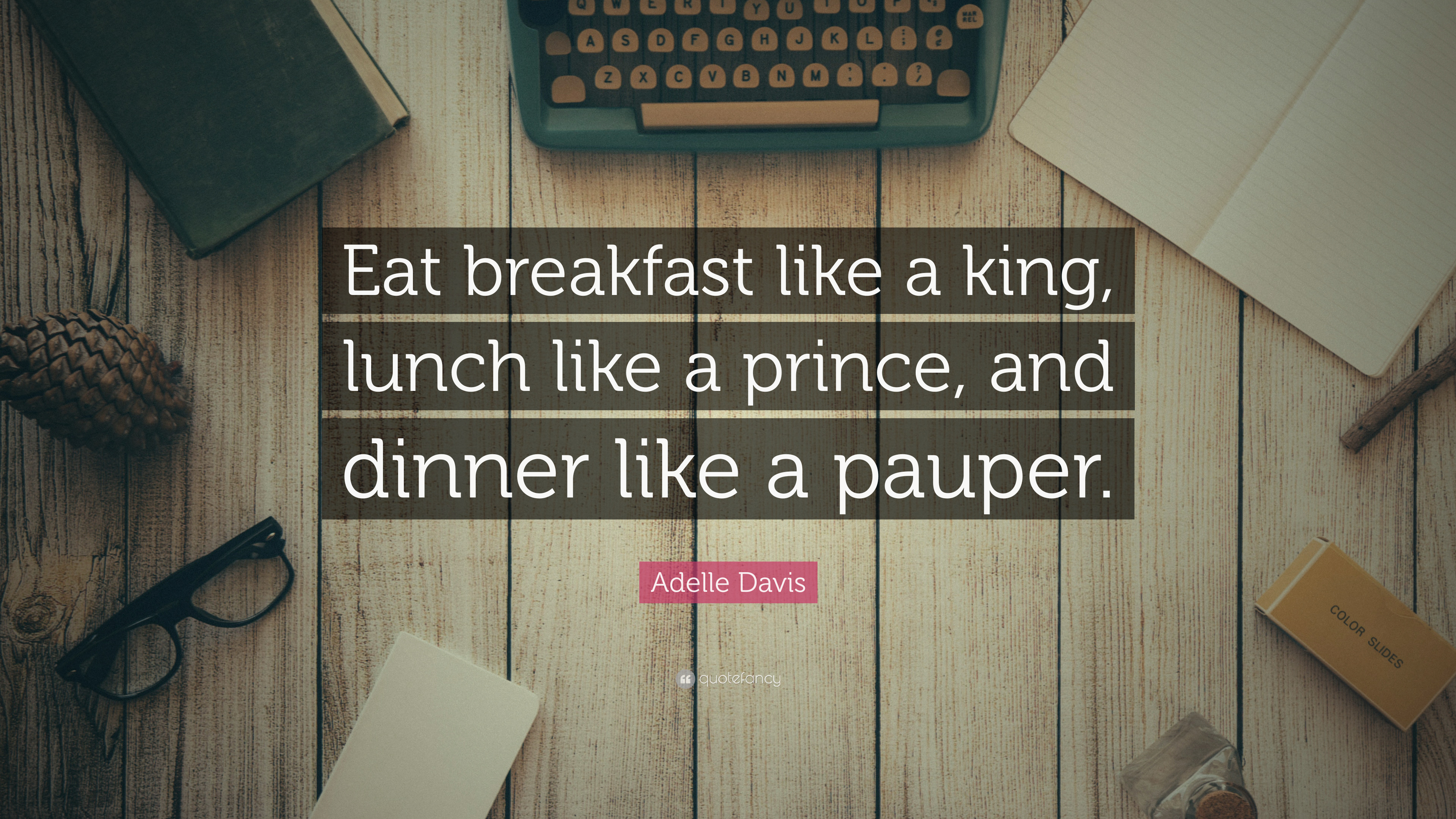 Adelle Davis Quote Eat Breakfast Like A King Lunch Like A Prince