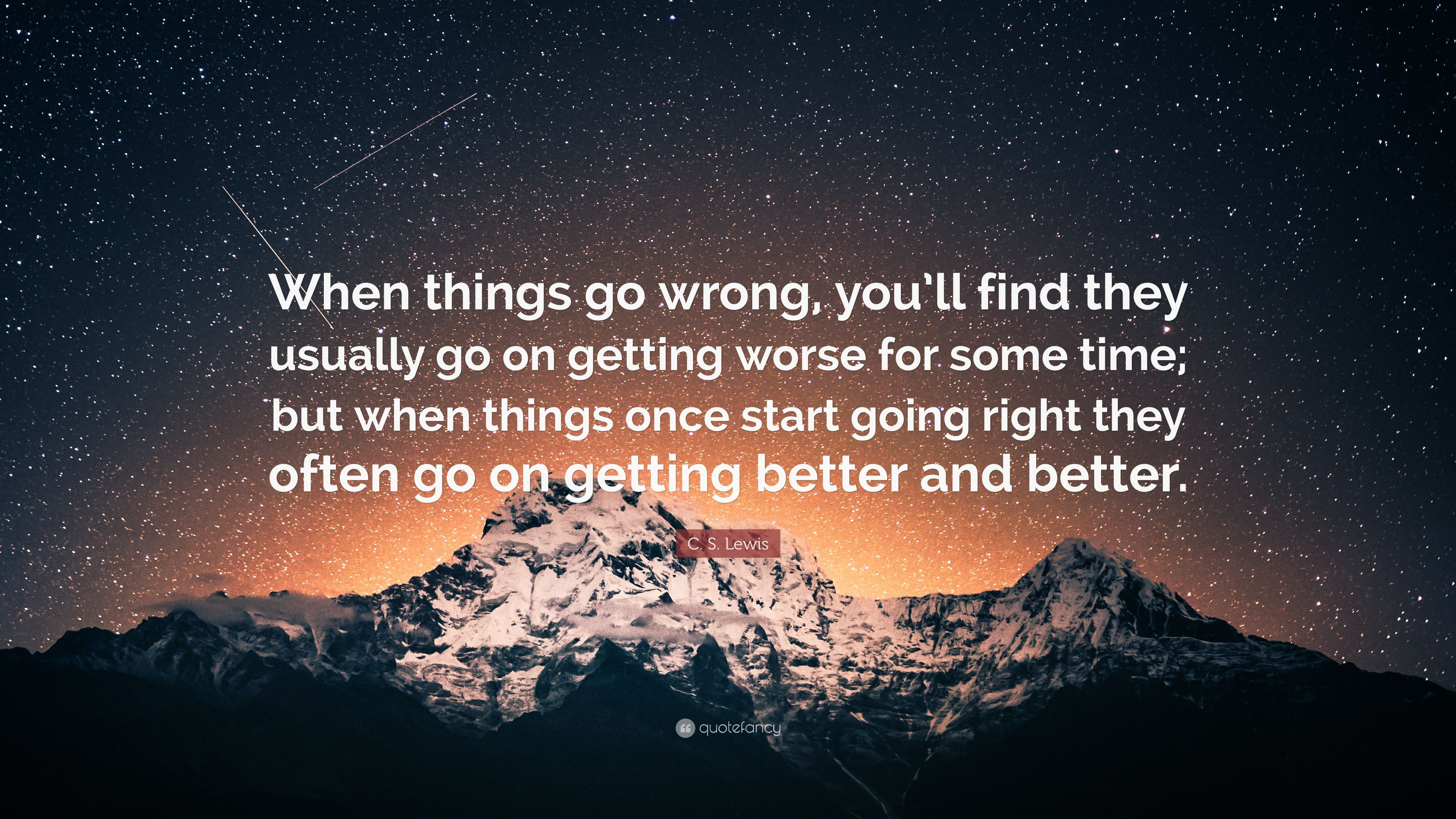 """C. S. Lewis Quote: """"When things go wrong, you'll find they ..."""