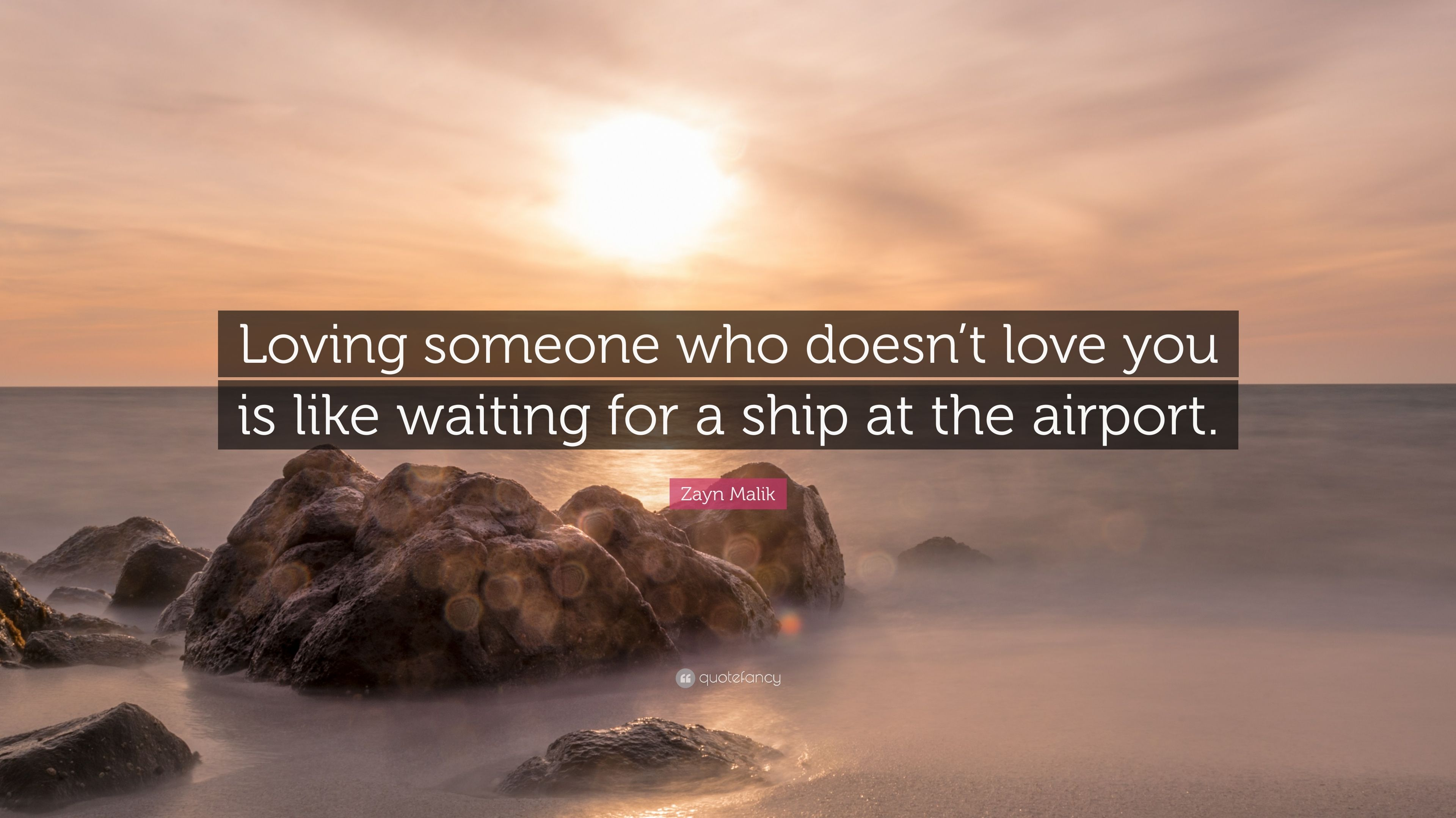 "Zayn Malik Quote ""Loving someone who doesn t love you is like waiting"