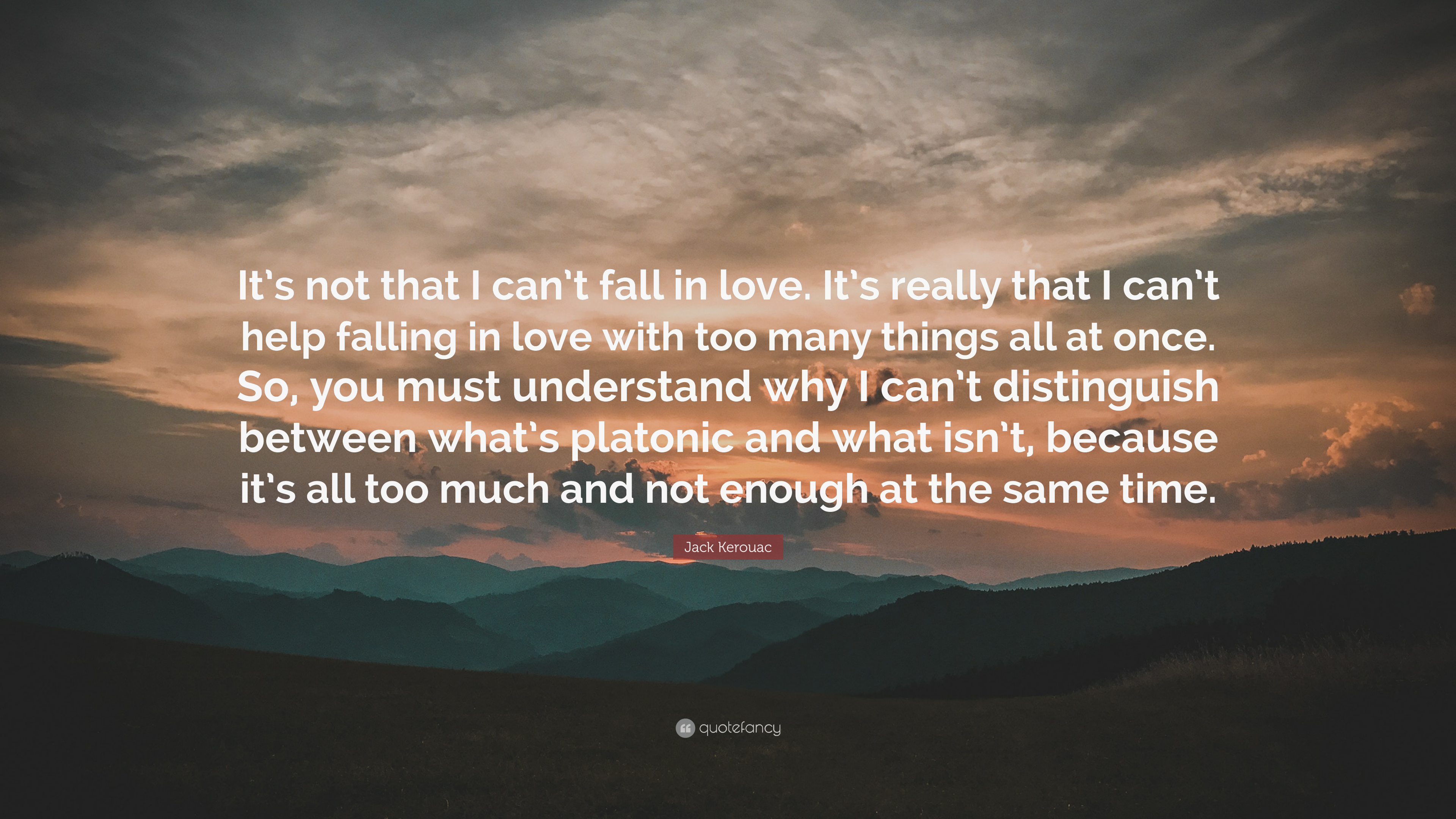 """Jack Kerouac Quote: """"It's Not That I Can't Fall In Love"""