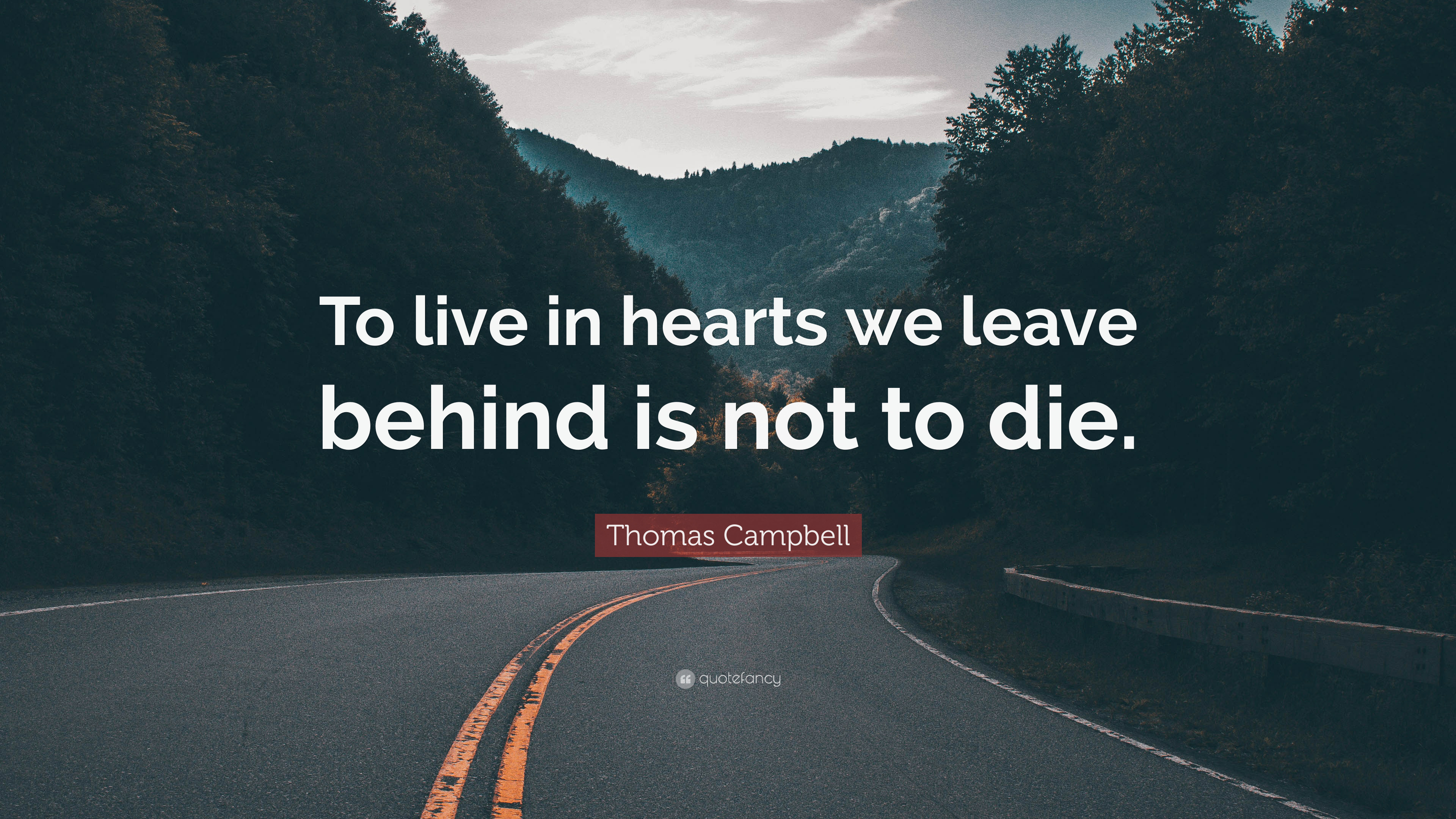 Good Thomas Campbell Quote: U201cTo Live In Hearts We Leave Behind Is Not To Die Amazing Ideas