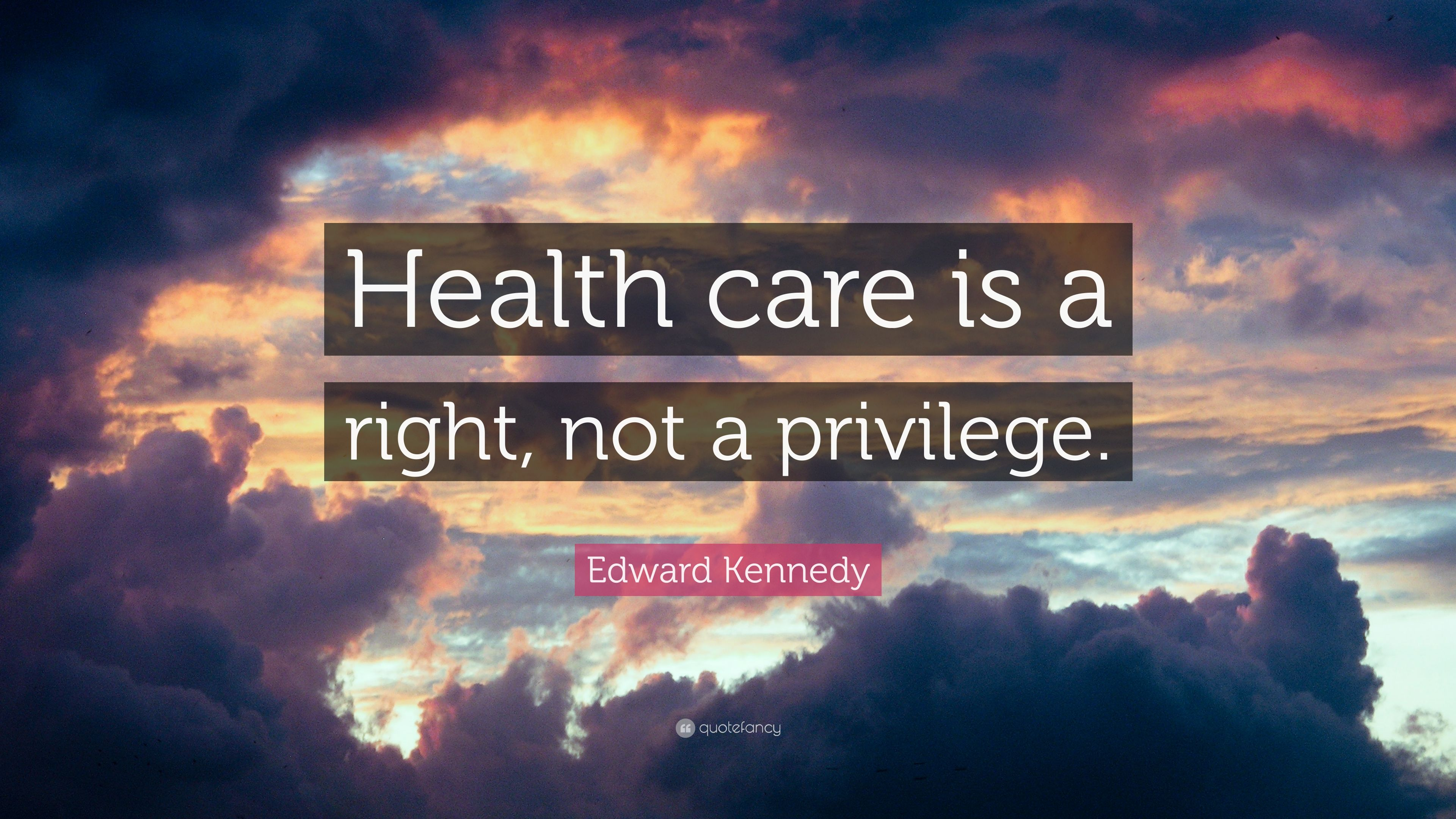 "Healthcare Quotes Edward Kennedy Quote ""Health Care Is A Right Not A Privilege"