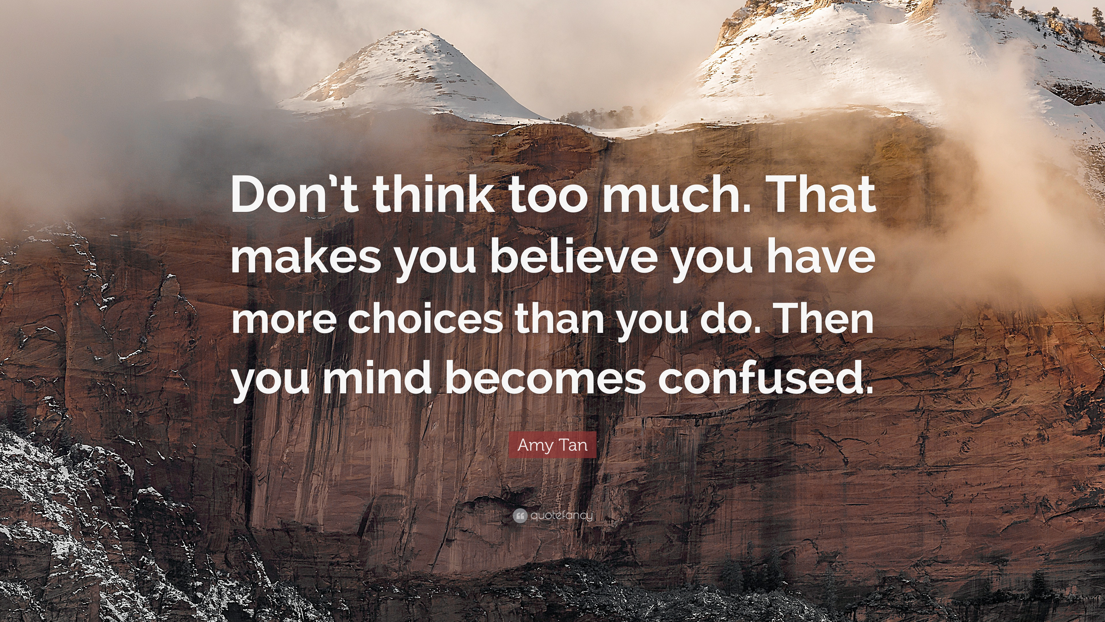 "Amy Tan Quote: ""Don't Think Too Much. That Makes You"