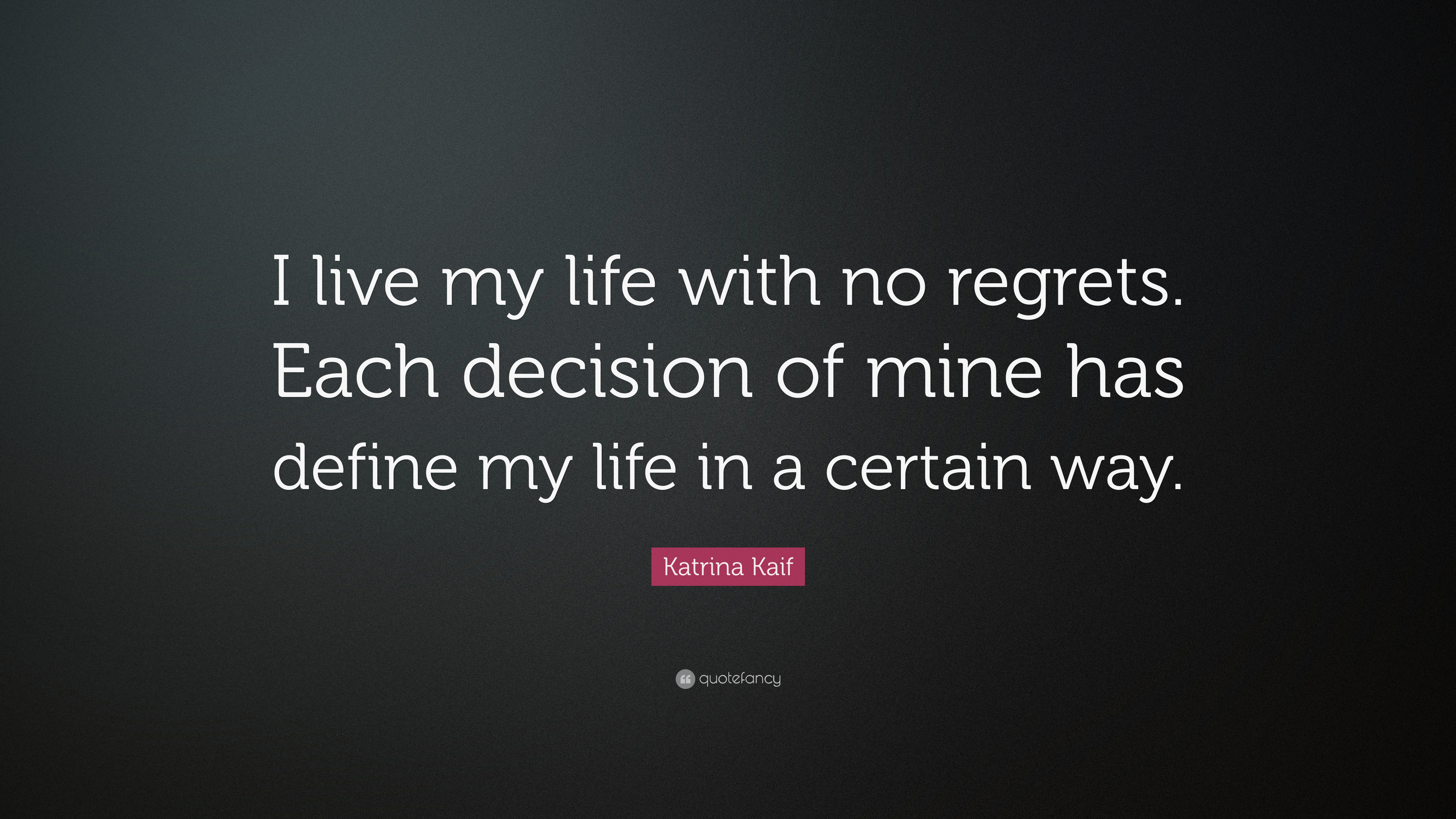 Katrina Kaif Quote I Live My Life With No Regrets Each Decision