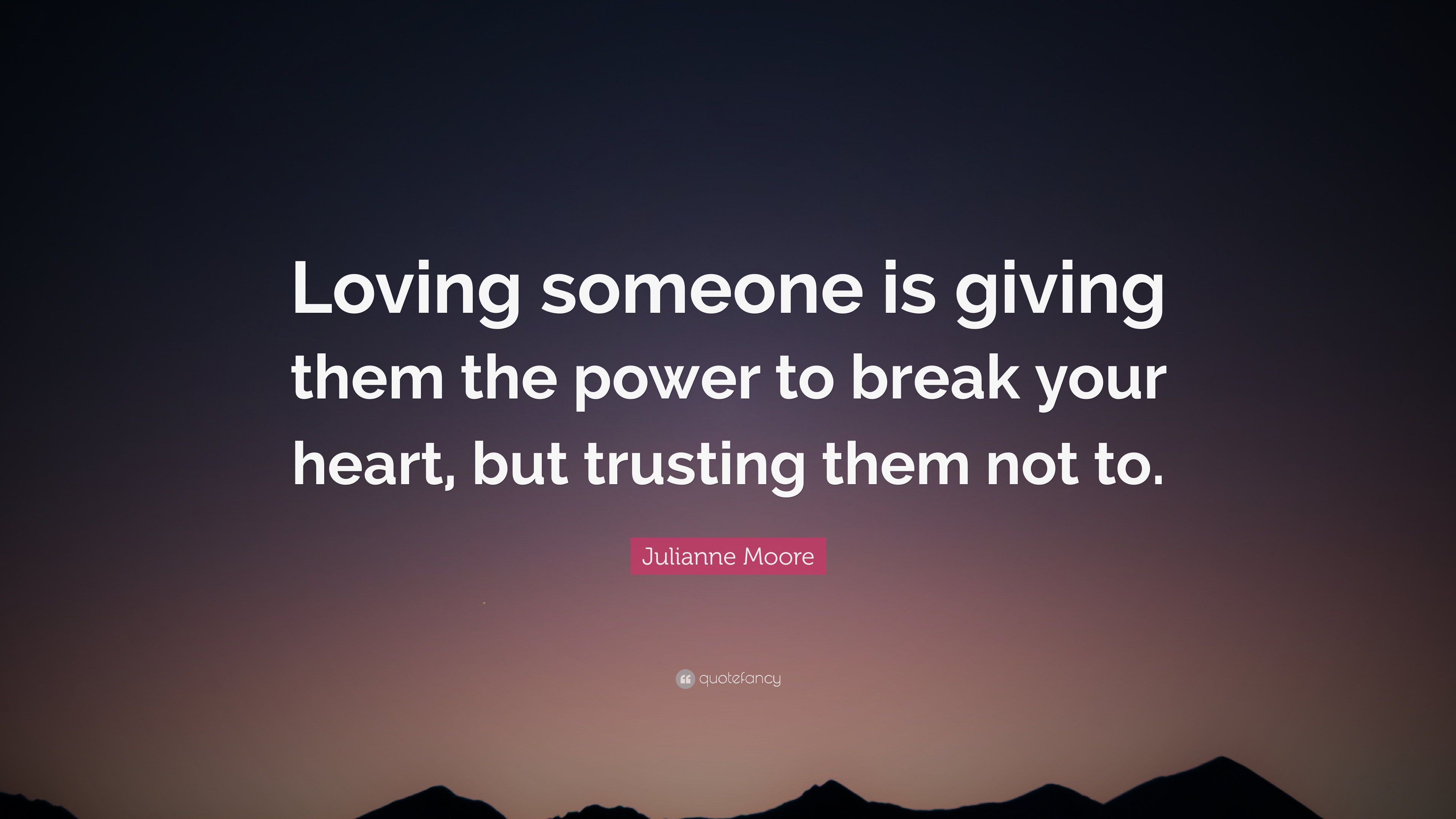 """Julianne Moore Quote: """"Loving Someone Is Giving Them The"""