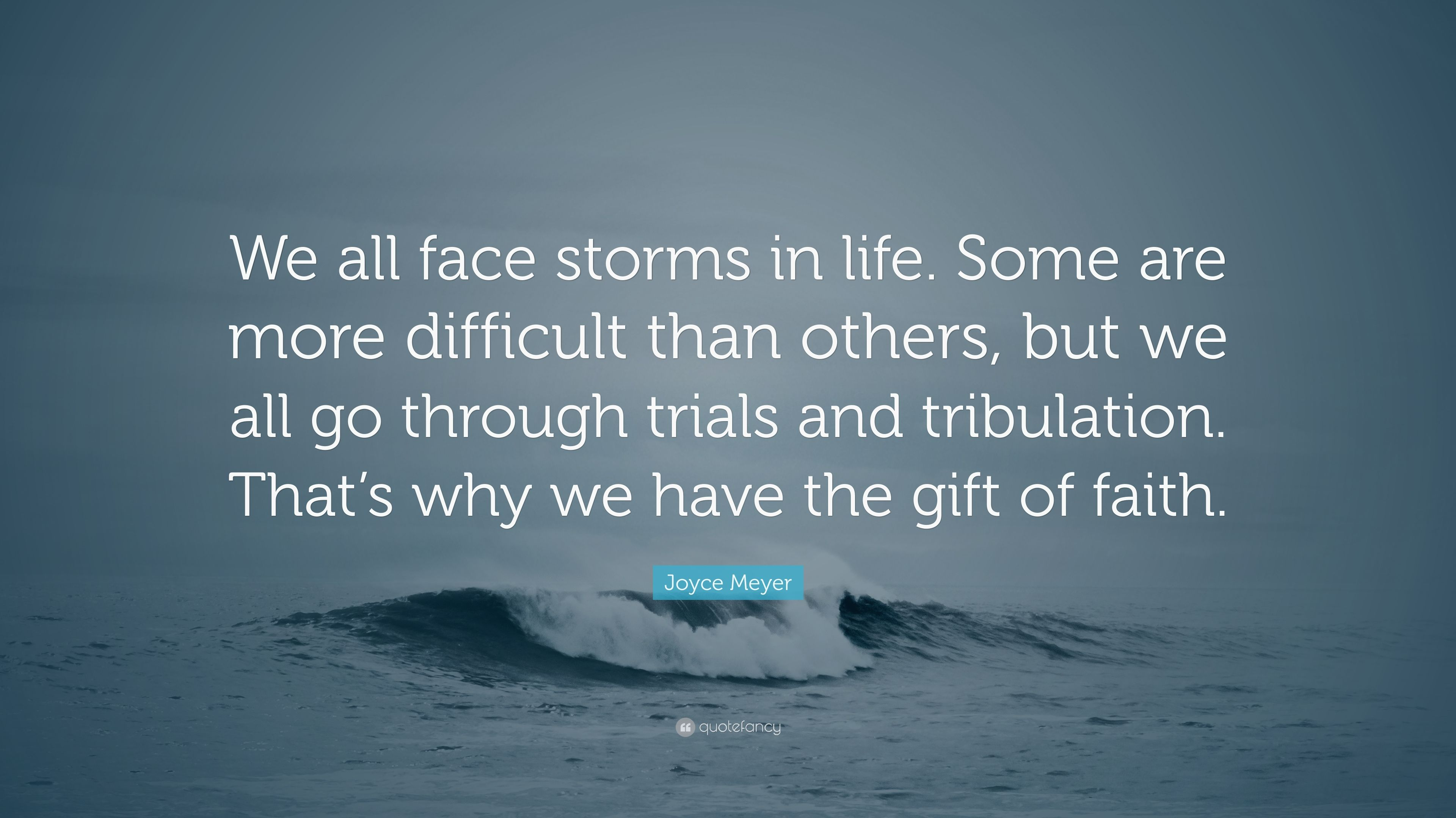 Joyce Meyer Quote We All Face Storms In Life Some Are More