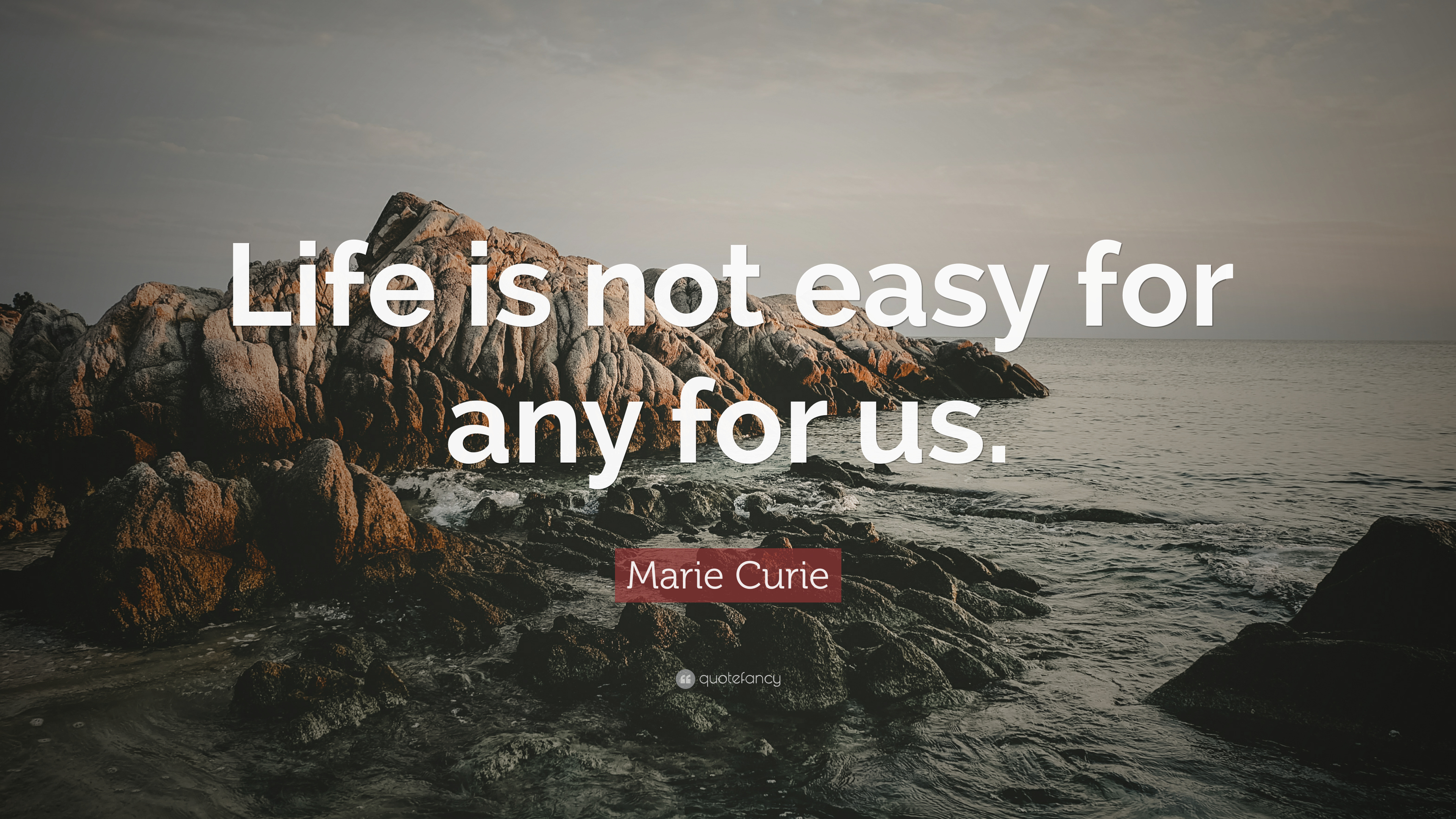 "Life Is Not Easy Quotes Marie Curie Quote ""Life Is Not Easy For Any For Us."" 10"