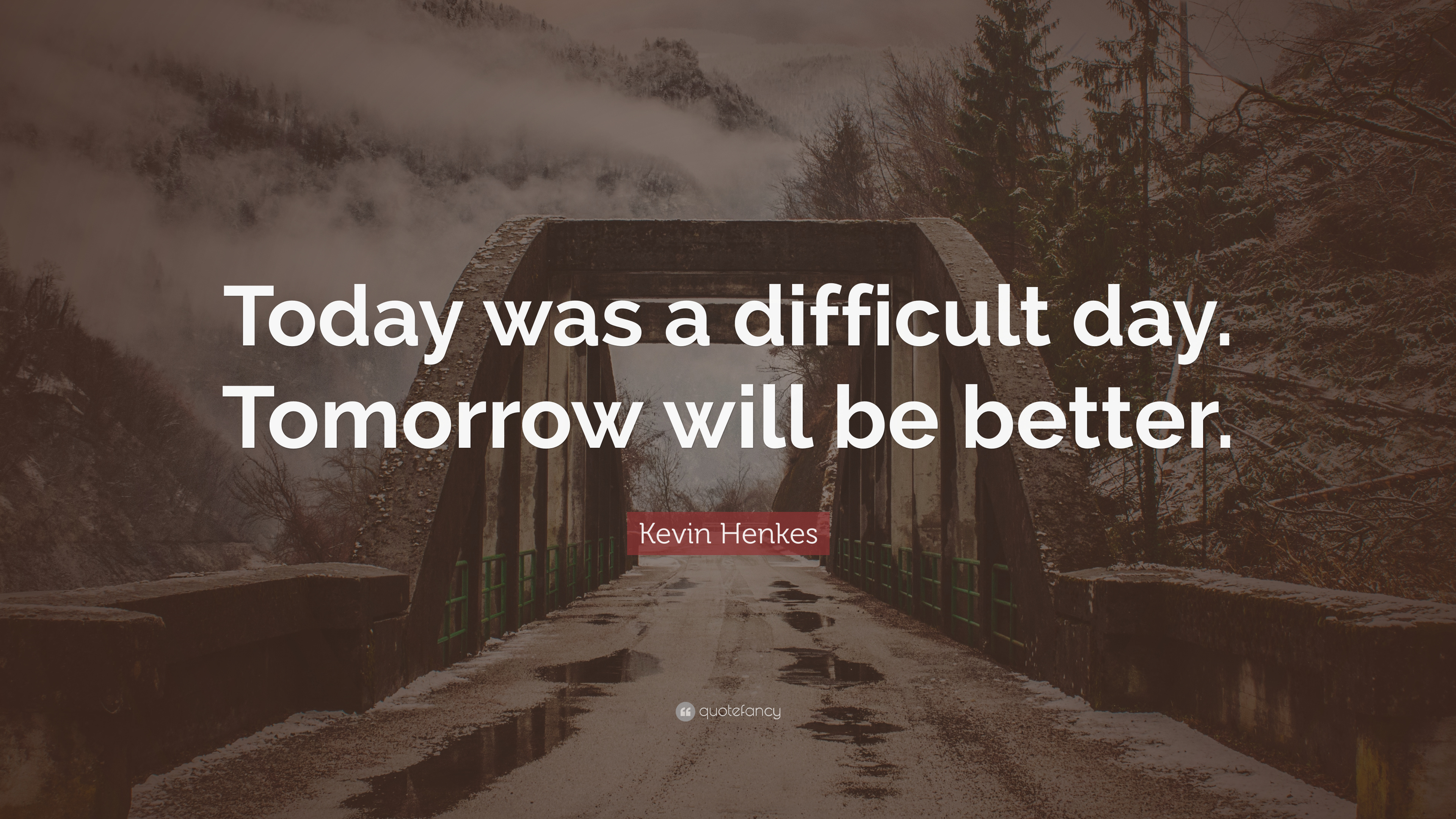 "Kevin Henkes Quote: ""Today Was A Difficult Day. Tomorrow"
