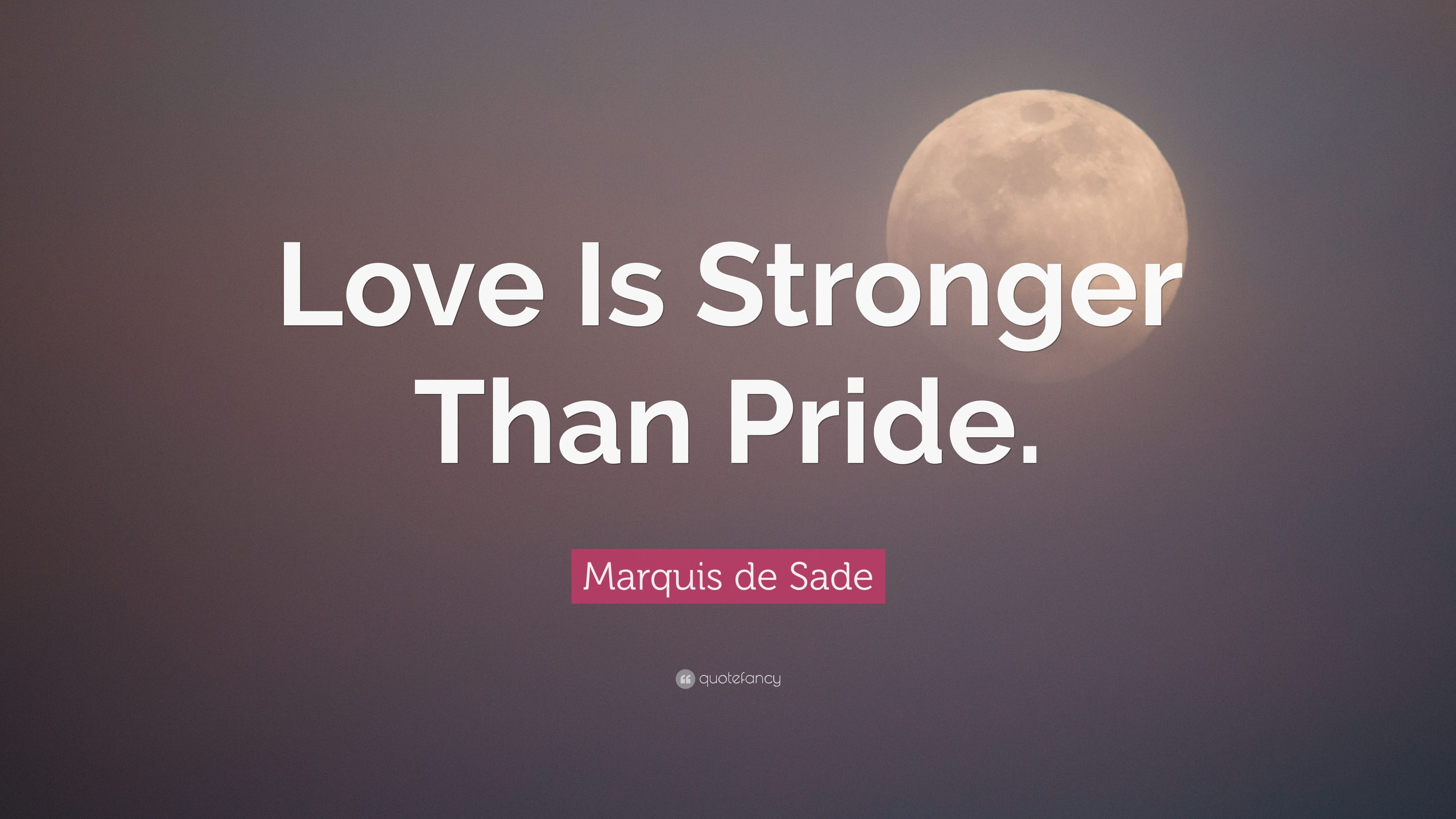 Marquis De Sade Quote Love Is Stronger Than Pride 12 Wallpapers