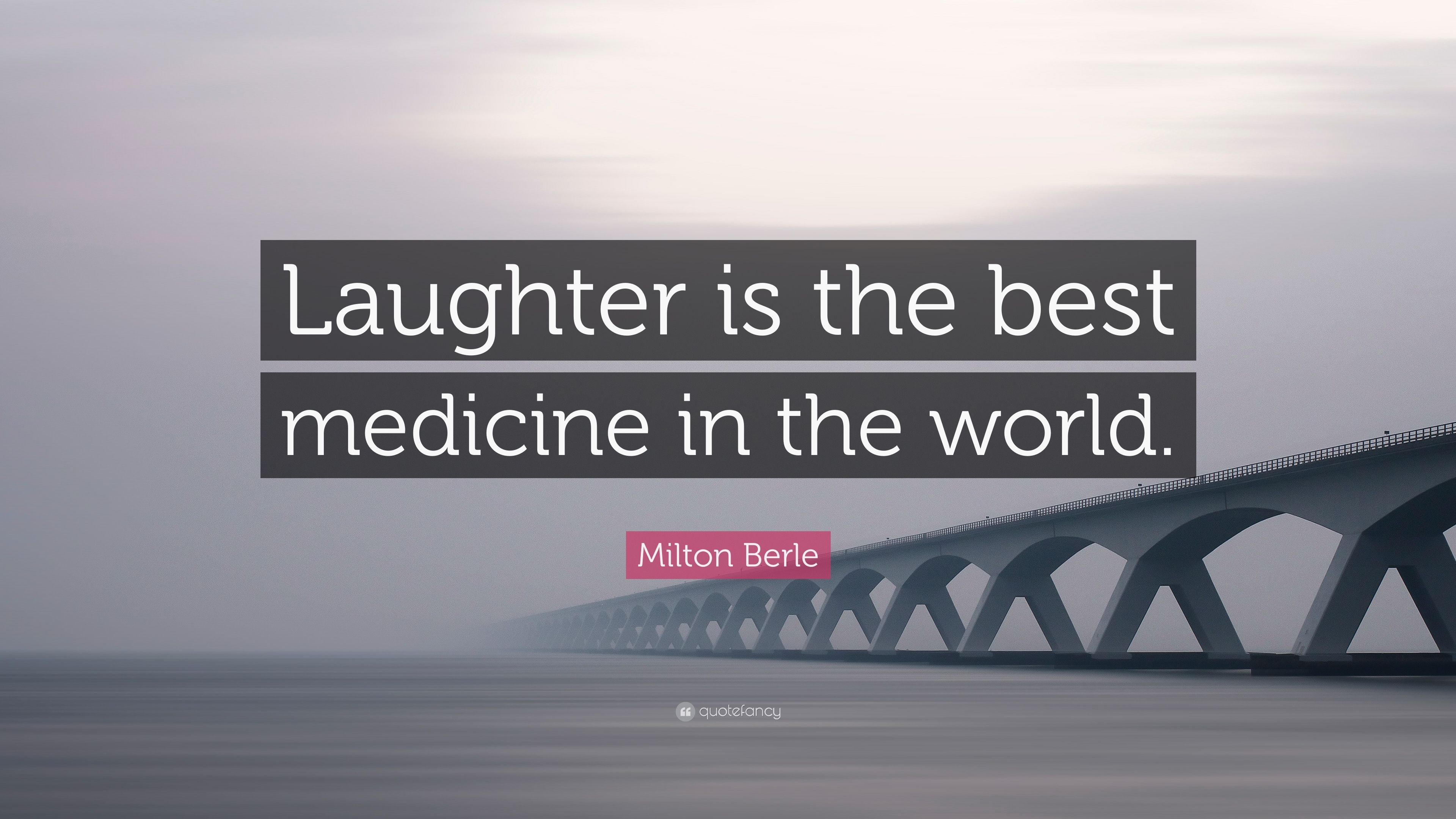 Milton Berle Quote Laughter Is The Best Medicine In The World