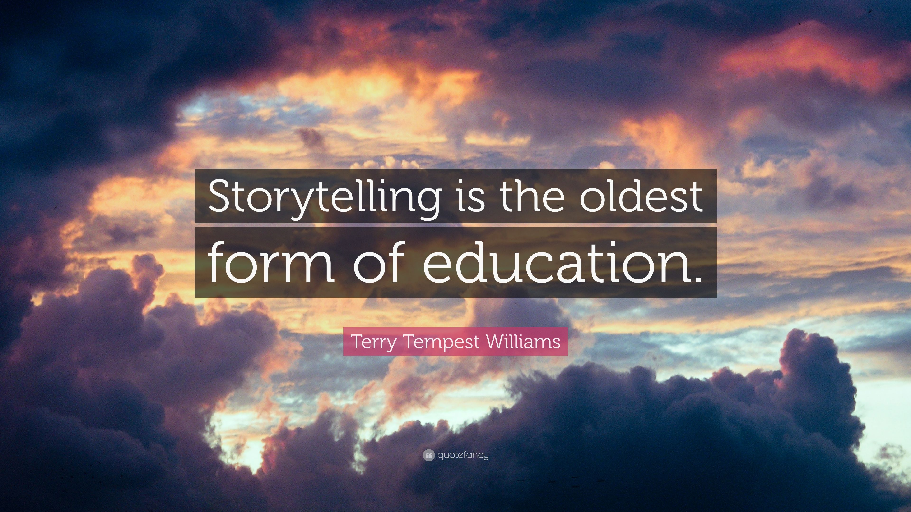 """Terry Tempest Williams Quote: """"Storytelling Is The Oldest"""