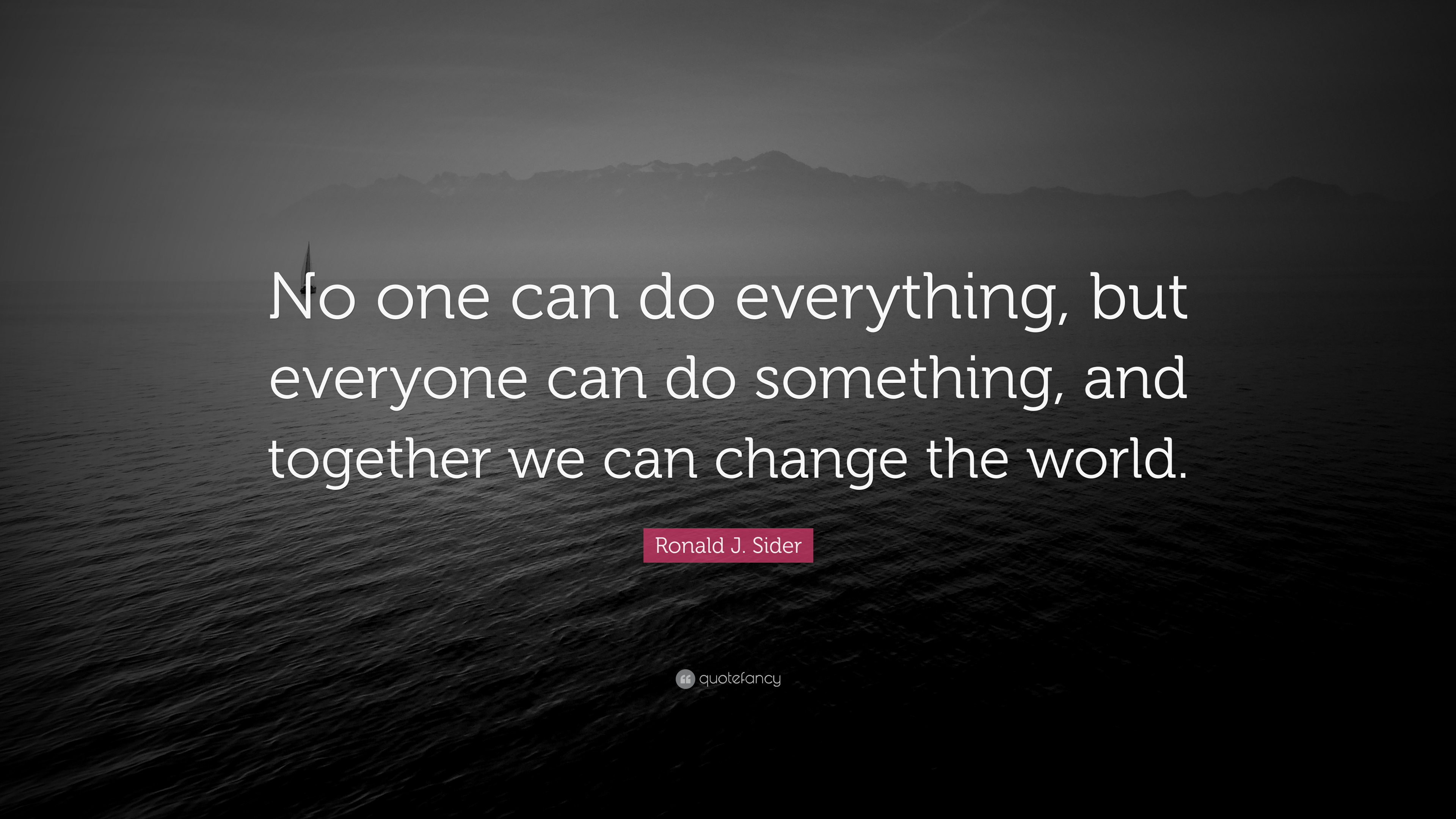 "Ronald J. Sider Quote: ""No One Can Do Everything, But"