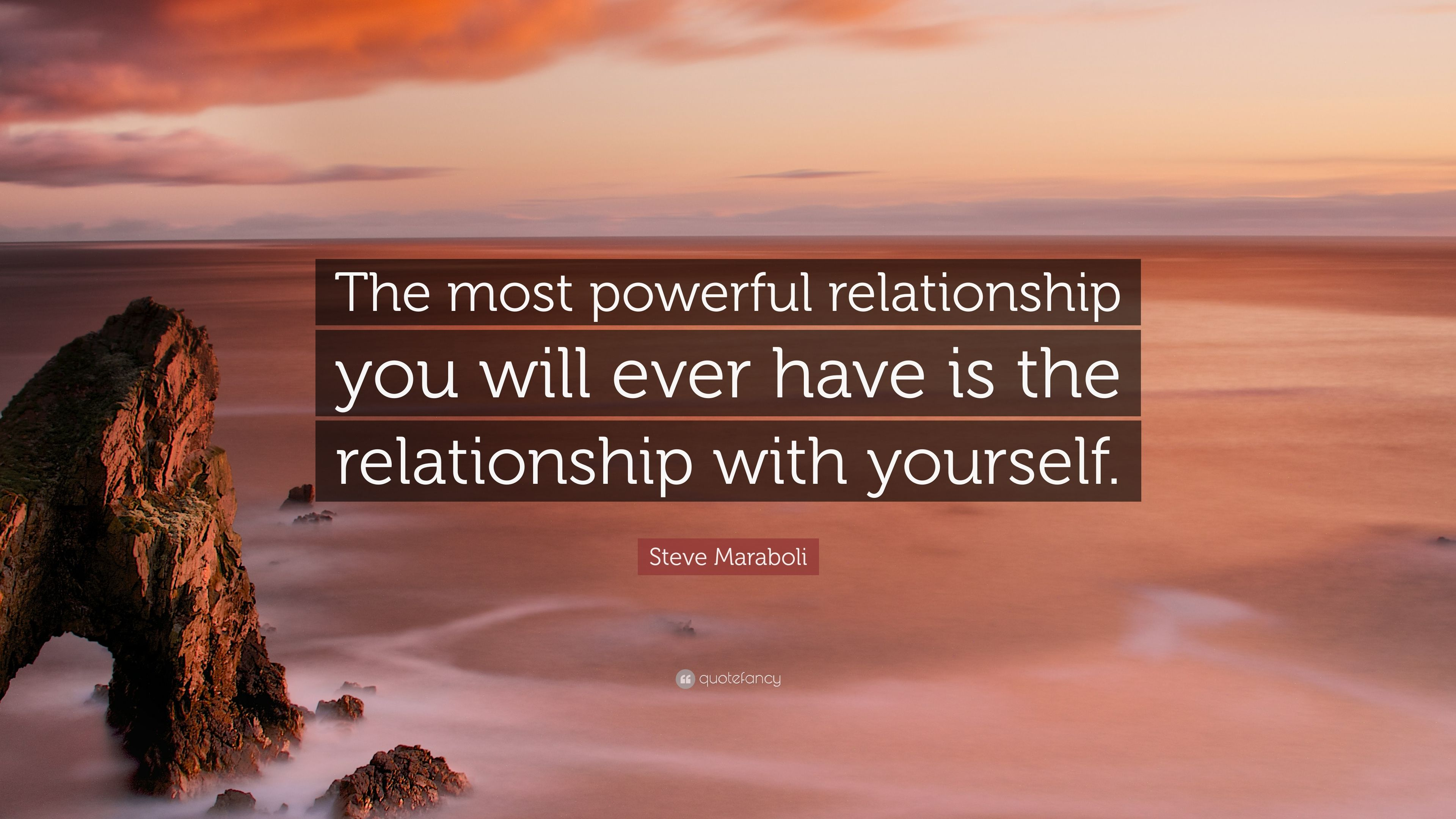 "22 Of The Most Powerful Quotes Of Our Time: Steve Maraboli Quote: ""The Most Powerful Relationship You"