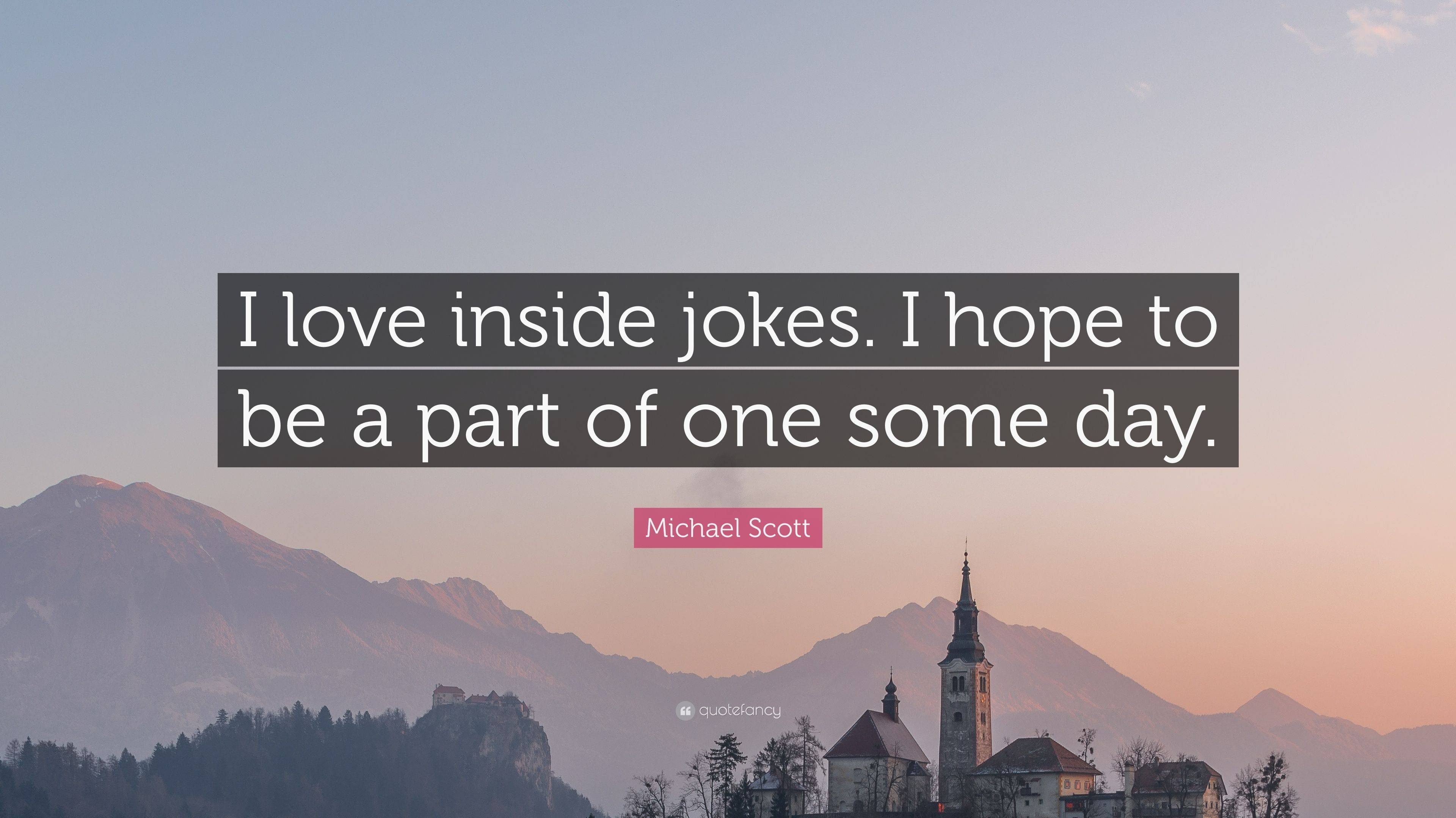 """Michael Scott Quote: """"I love inside jokes  I hope to be a"""