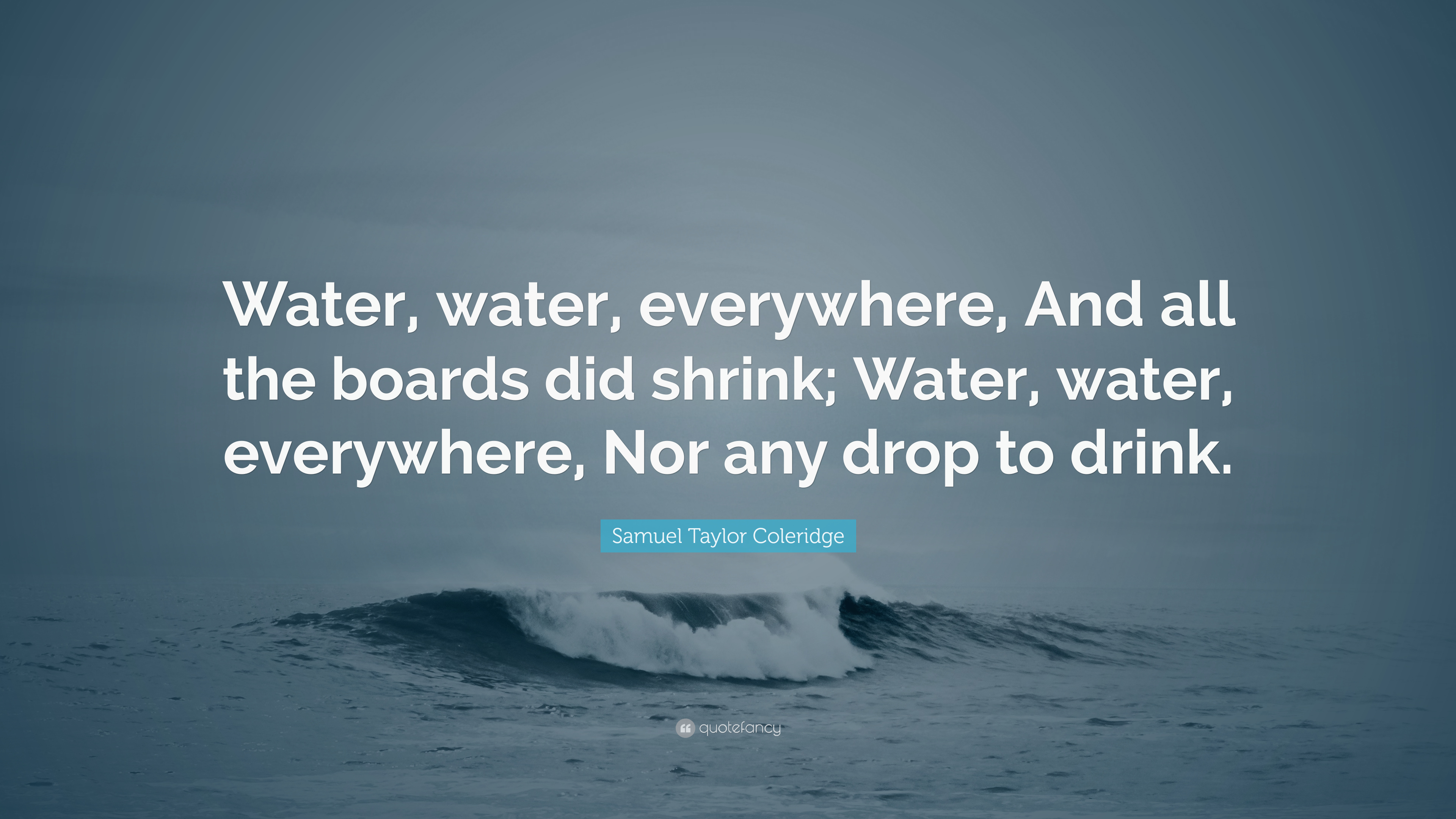 """Quotes About Water Mesmerizing Samuel Taylor Coleridge Quote """"Water Water Everywhere And All"""