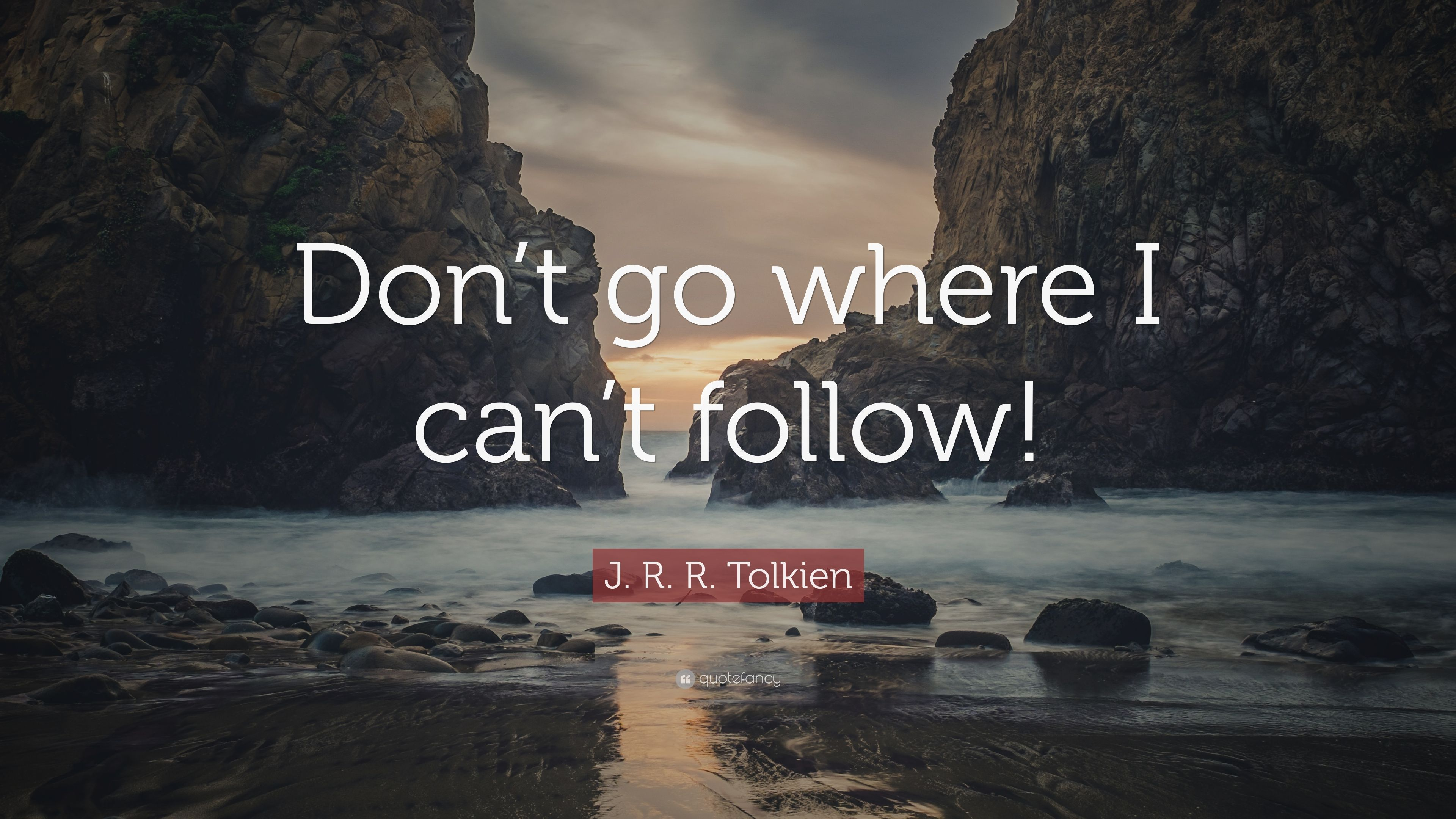J R R Tolkien Quote Dont Go Where I Cant Follow 9