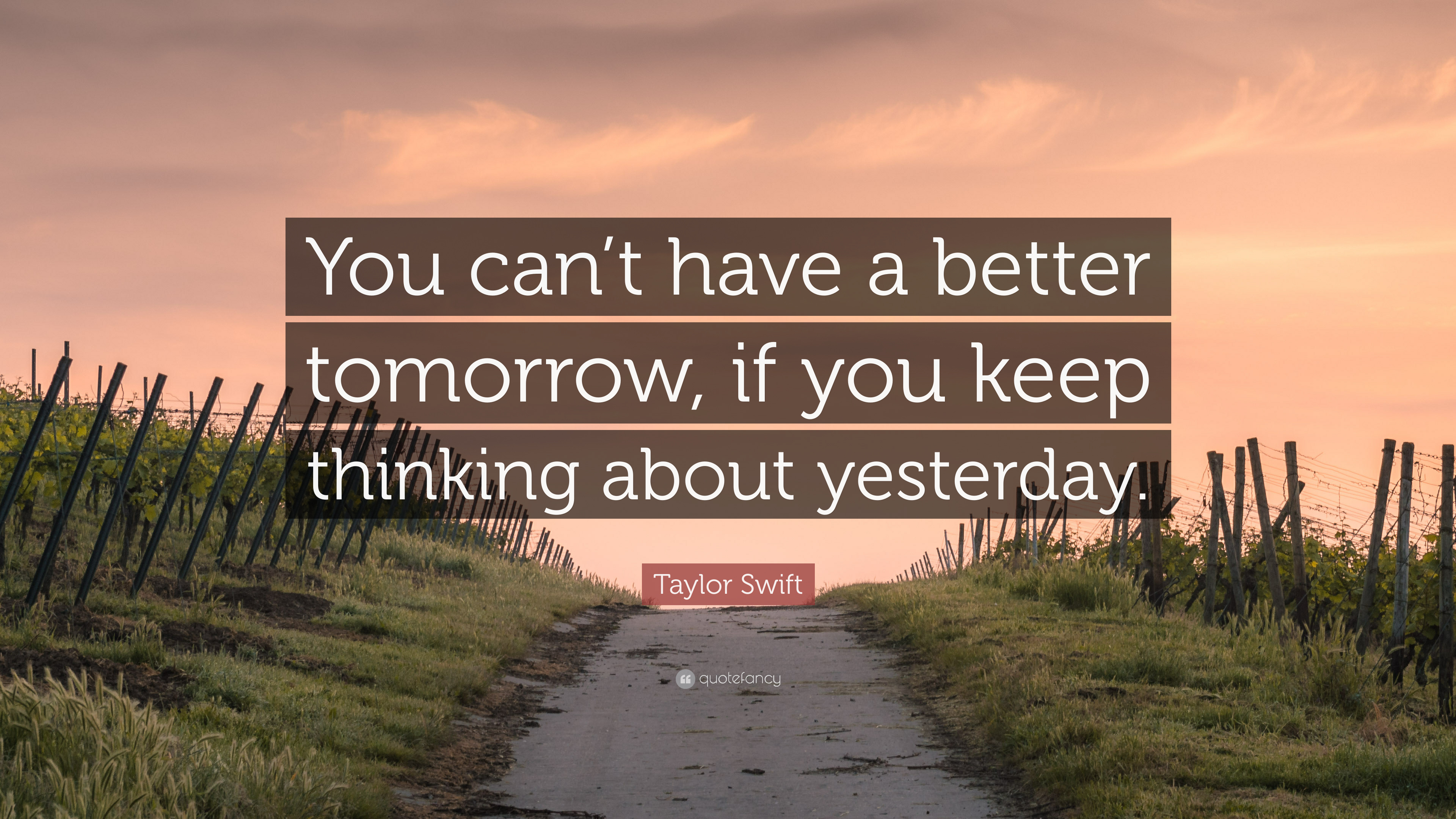 "Taylor Swift Quote: ""You Can't Have A Better Tomorrow, If"