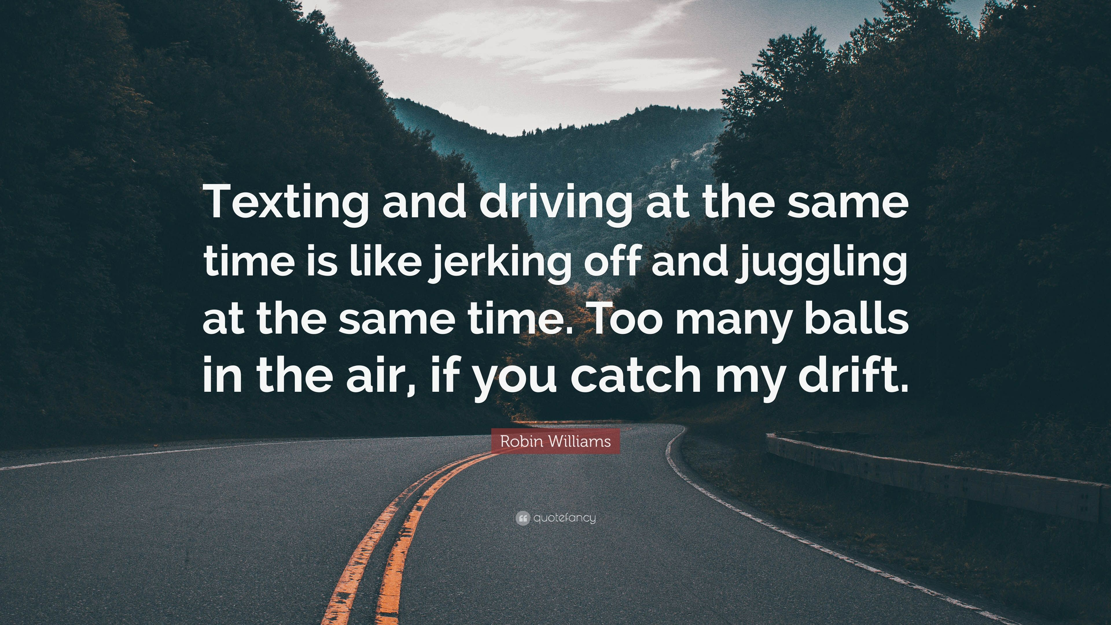 "Texting And Driving Quotes Robin Williams Quote ""Texting And Driving At The Same Time Is"