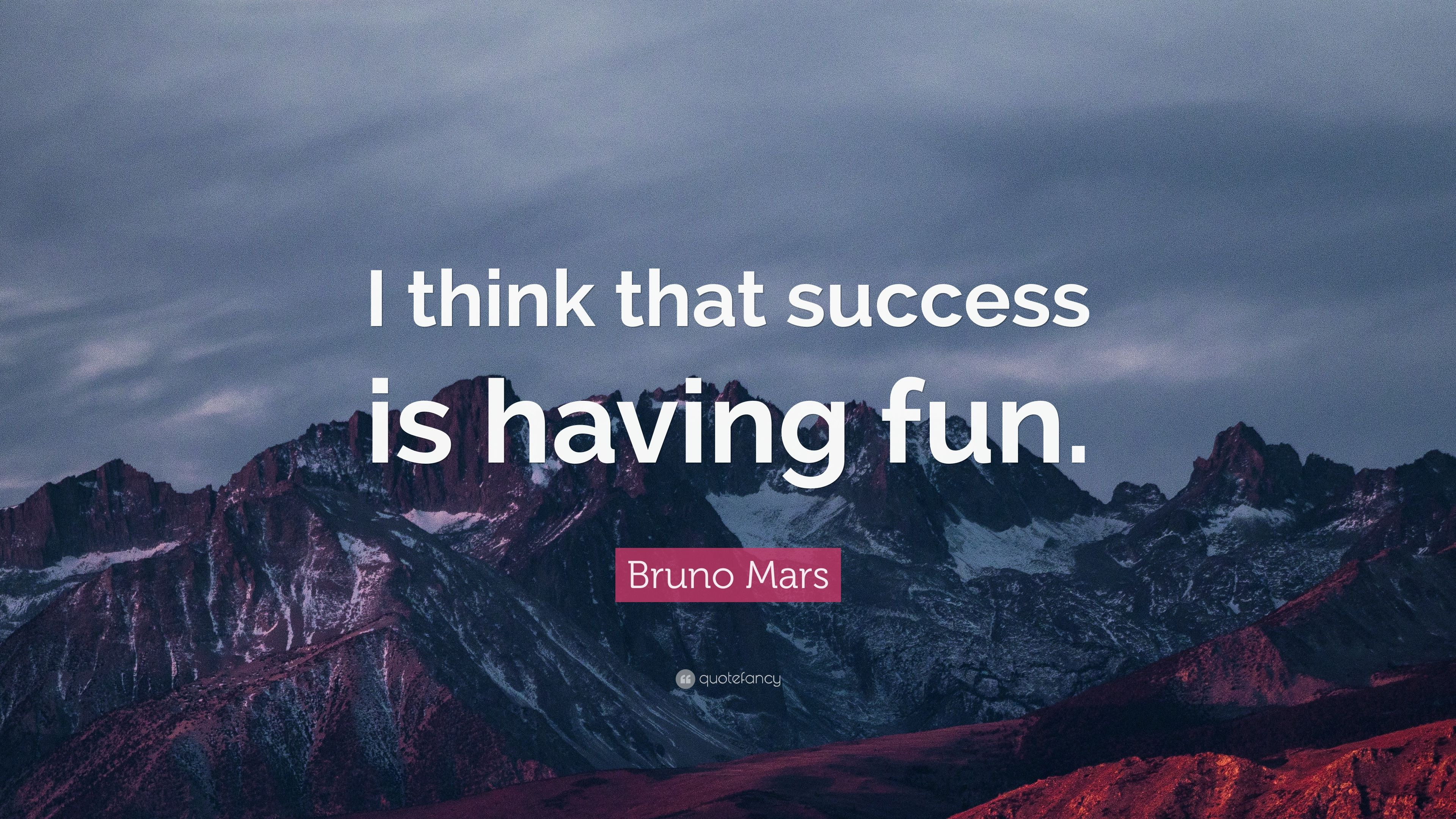 """Bruno Mars Quote: """"I Think That Success Is Having Fun."""" (9"""